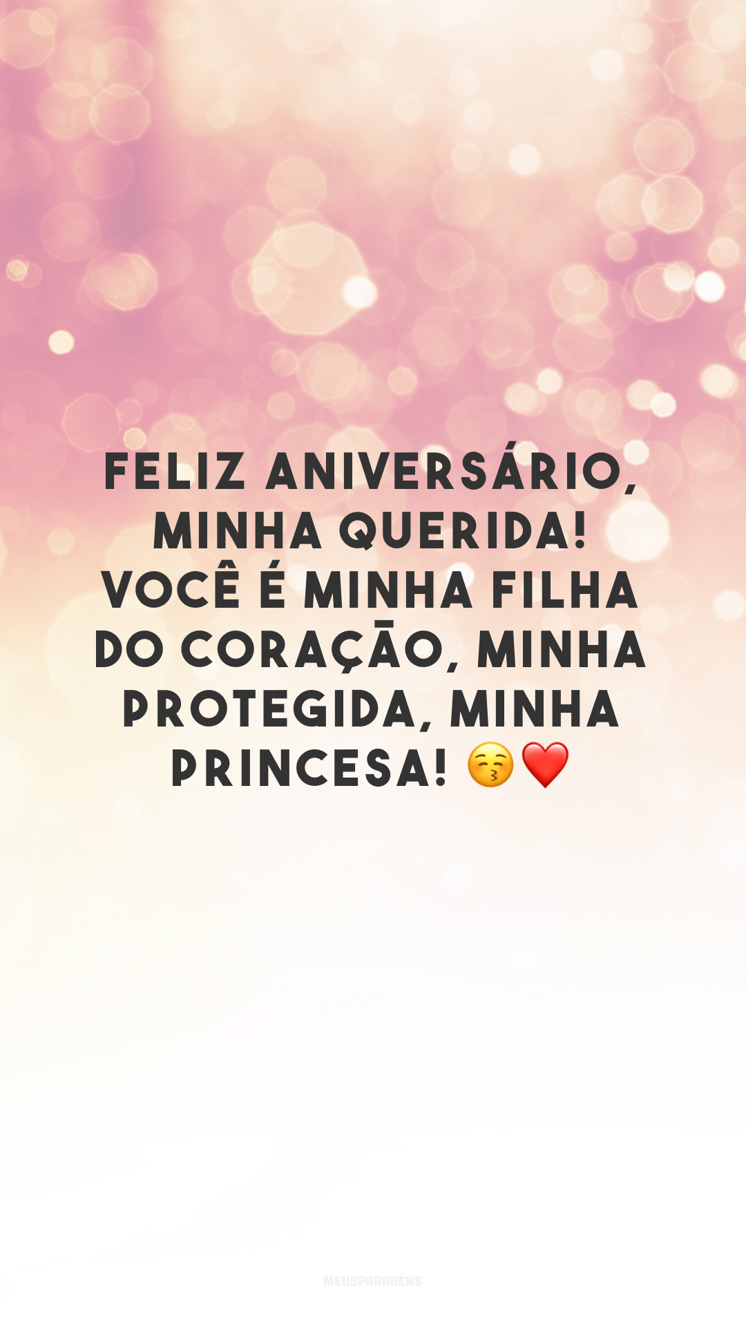 Feliz aniversário, minha querida! Você é minha filha do coração, minha protegida, minha princesa! 😚❤️