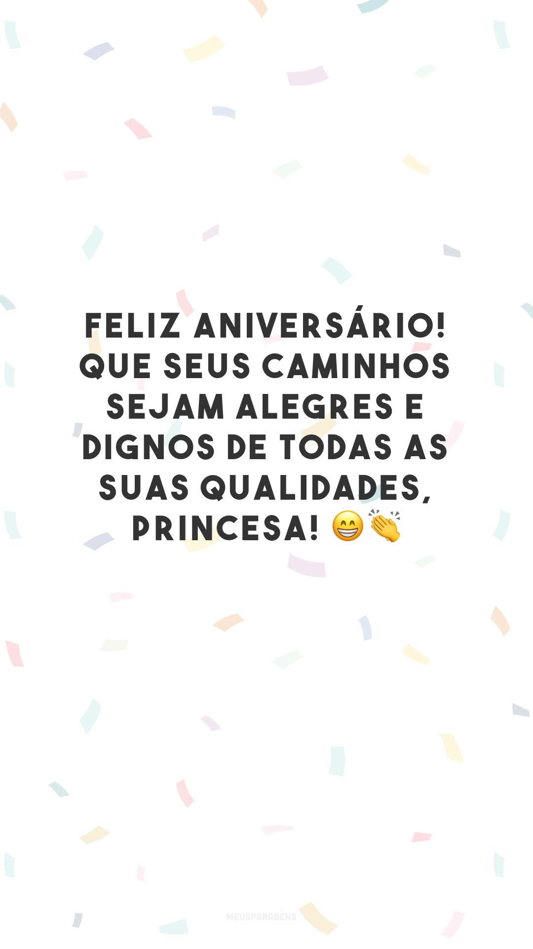 Feliz aniversário! Que seus caminhos sejam alegres e dignos de todas as suas qualidades, princesa! 😁👏