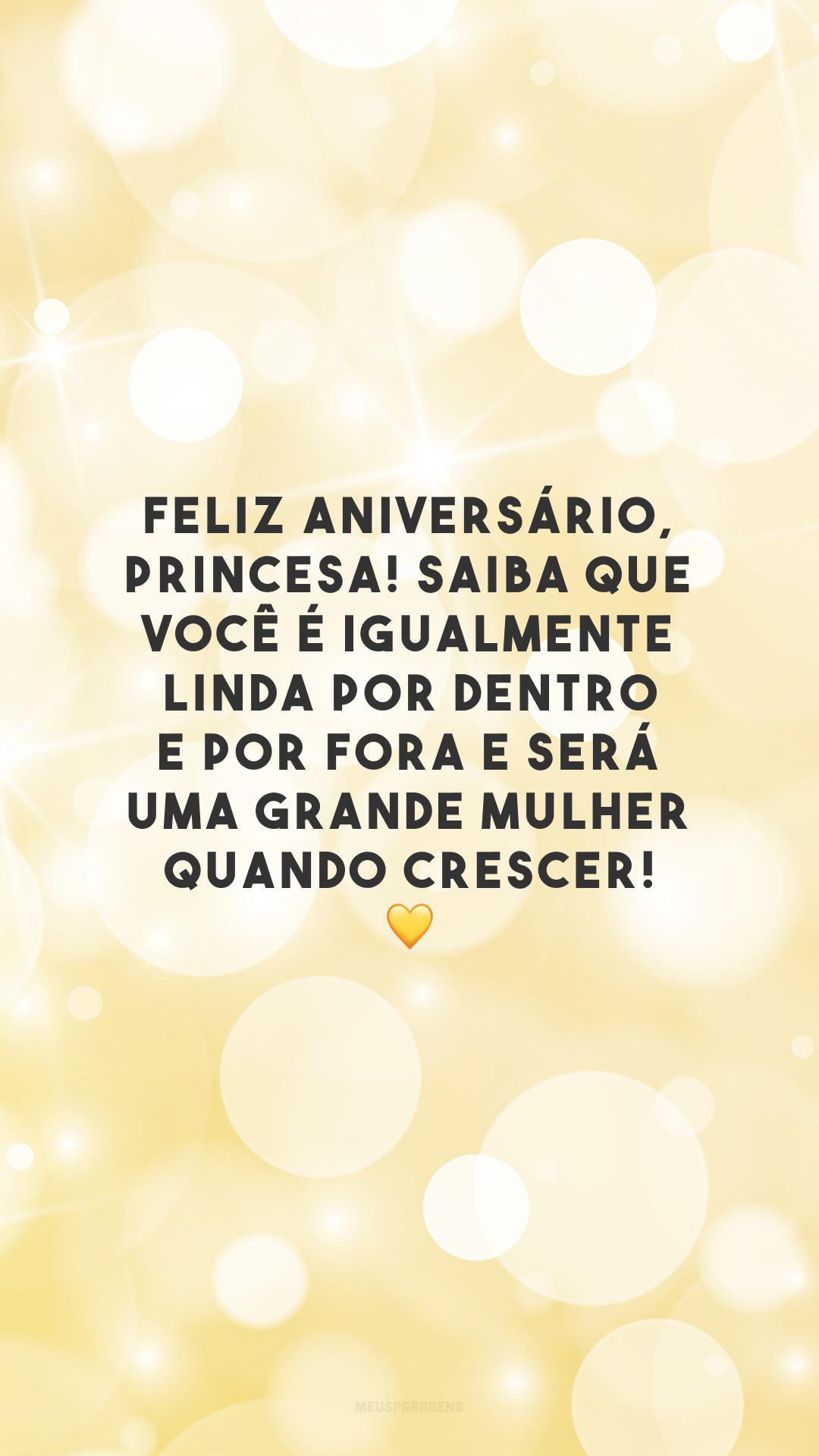 Feliz aniversário, princesa! Saiba que você é igualmente linda por dentro e por fora e será uma grande mulher quando crescer! 💛