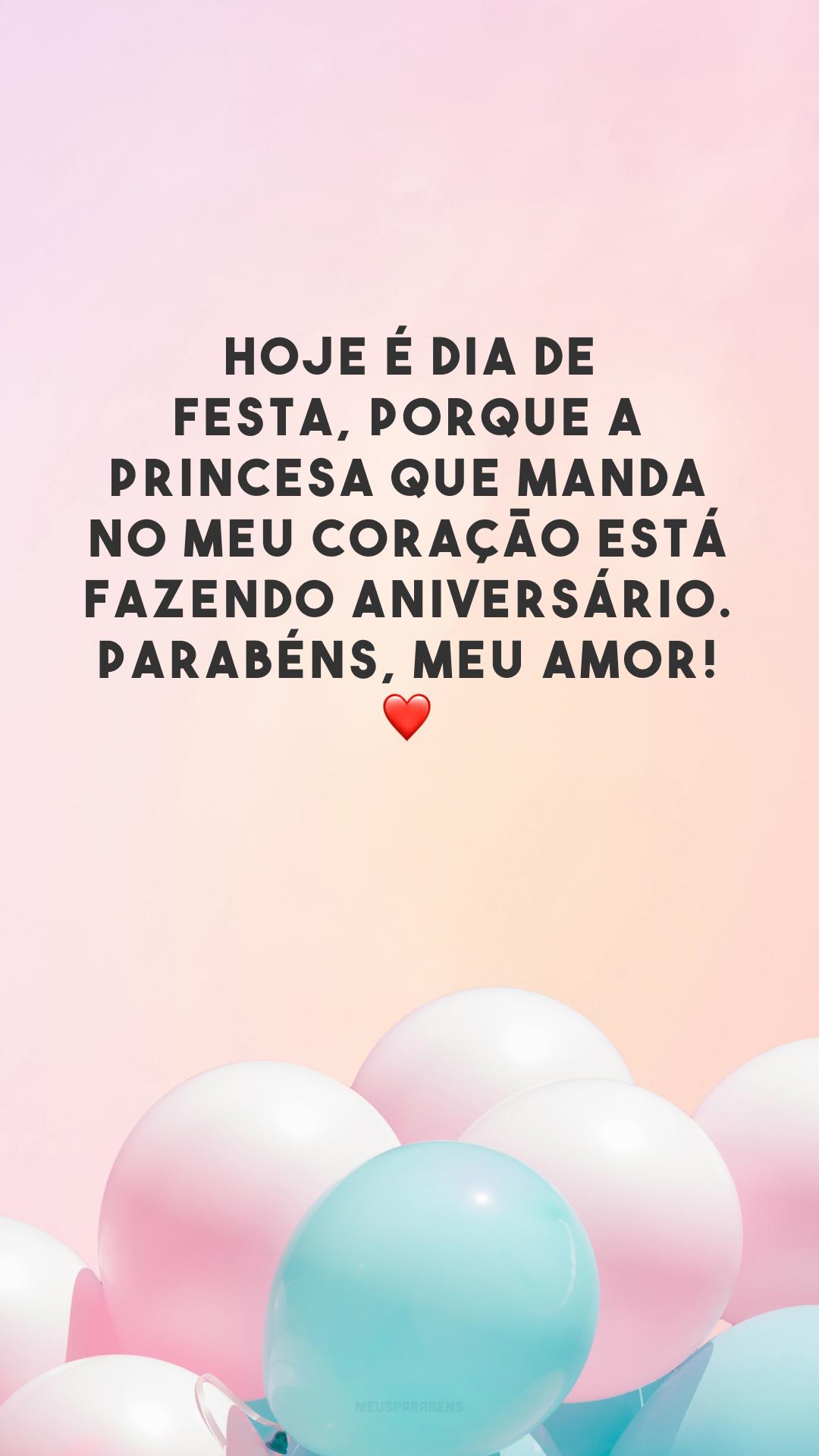 Hoje é dia de festa, porque a princesa que manda no meu coração está fazendo aniversário. Parabéns, meu amor! ❤️