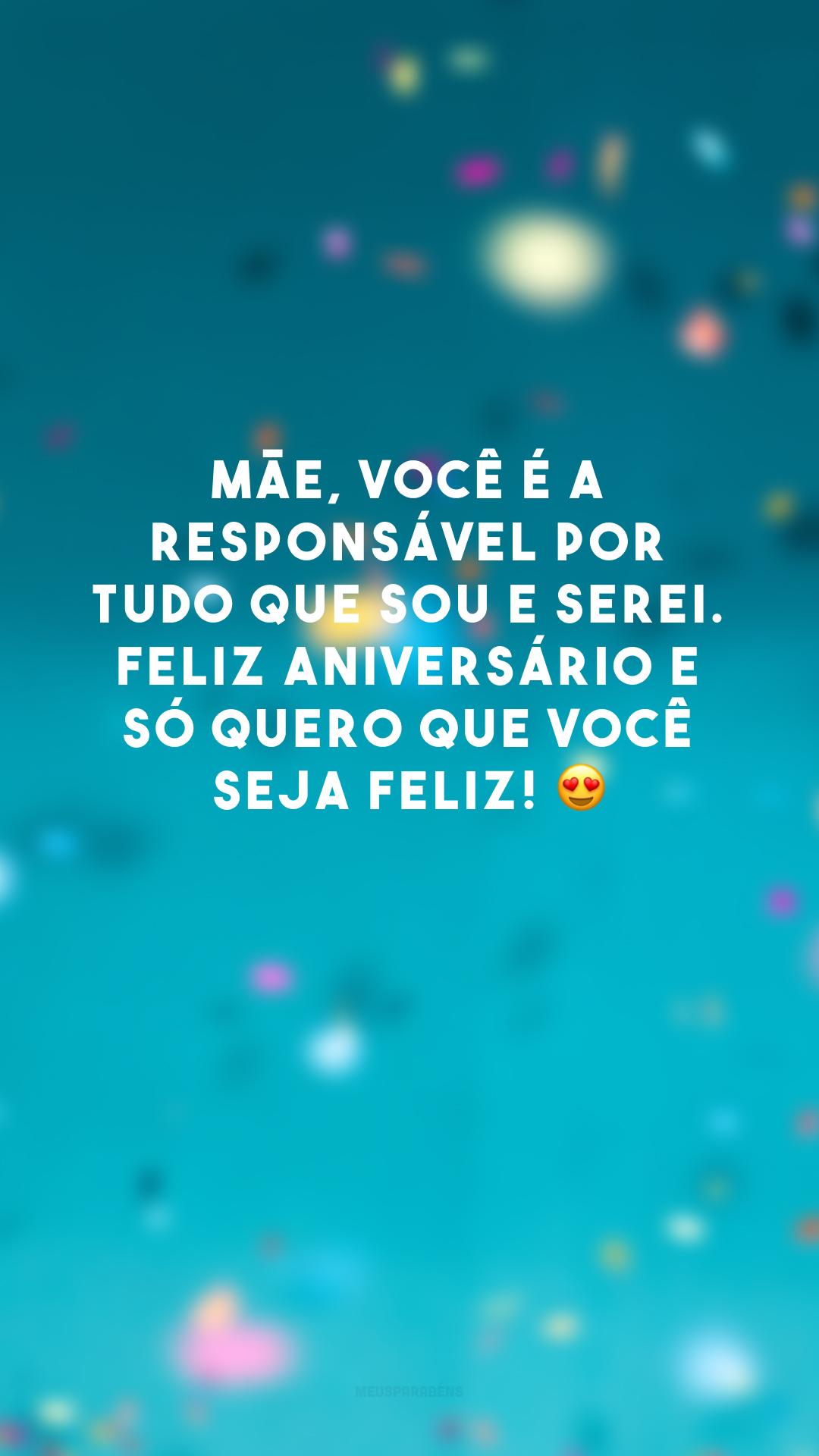 Mãe, você é a responsável por tudo que sou e serei. Feliz aniversário e só quero que você seja feliz! 😍