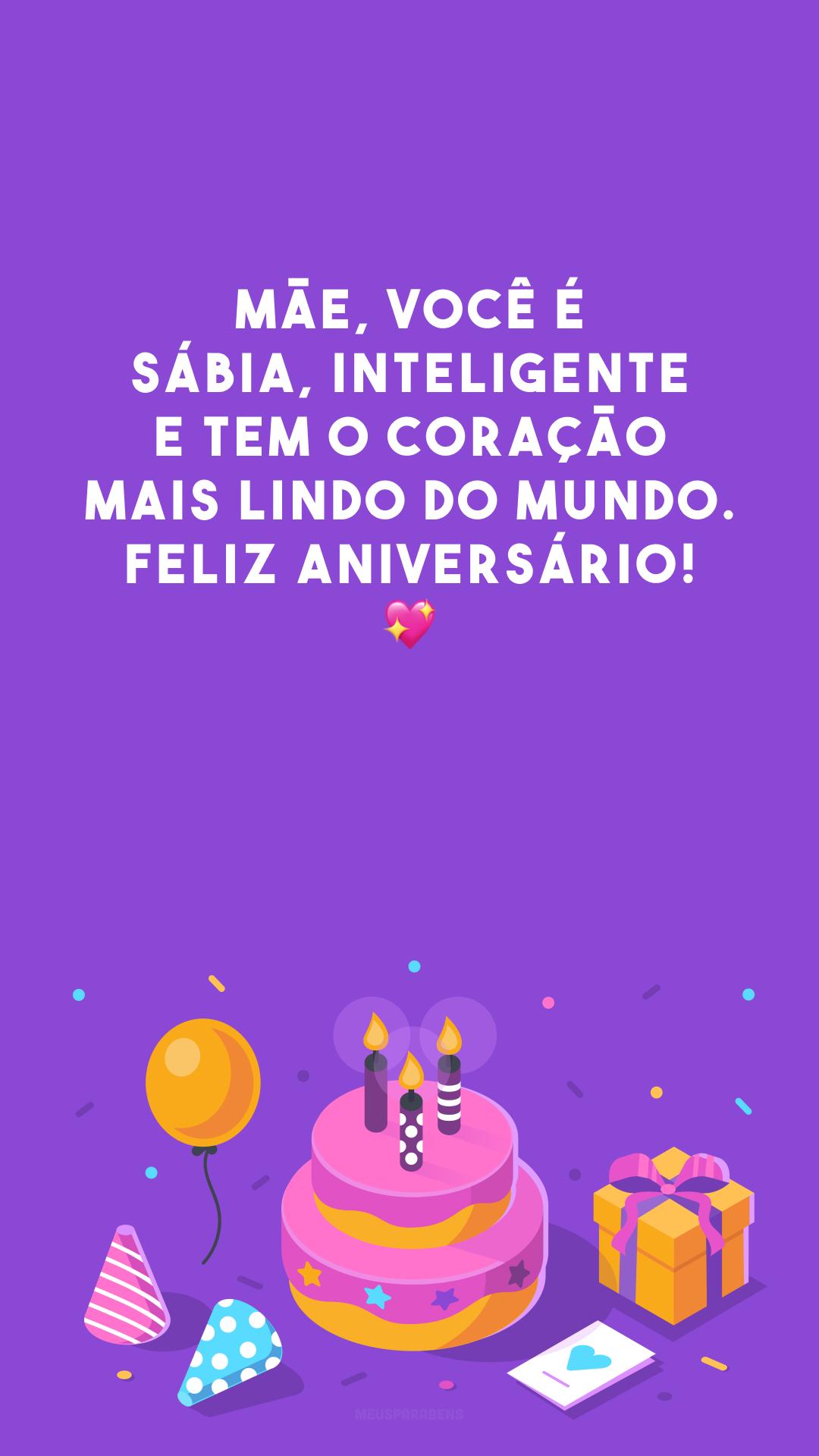 Mãe, você é sábia, inteligente e tem o coração mais lindo do mundo. Feliz aniversário! 💖