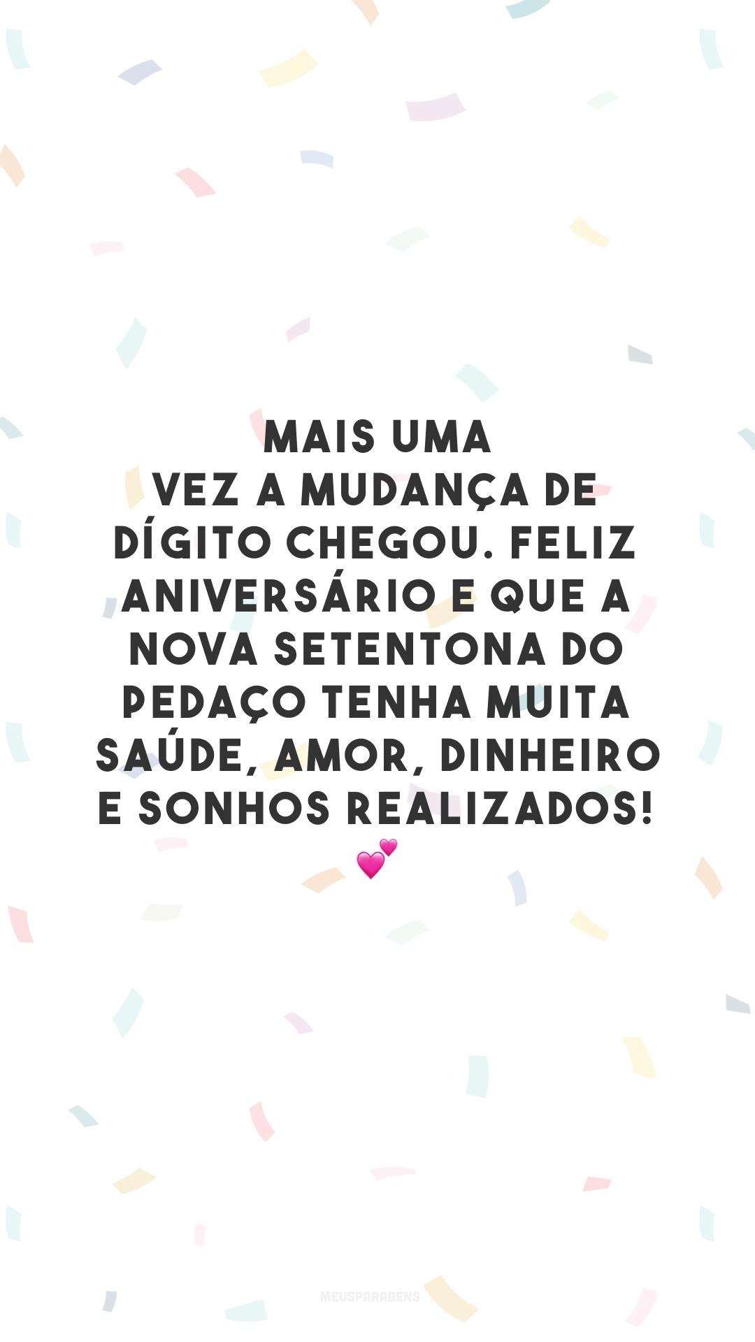 Mais uma vez a mudança de dígito chegou. Feliz aniversário e que a nova setentona do pedaço tenha muita saúde, amor, dinheiro e sonhos realizados! 💕