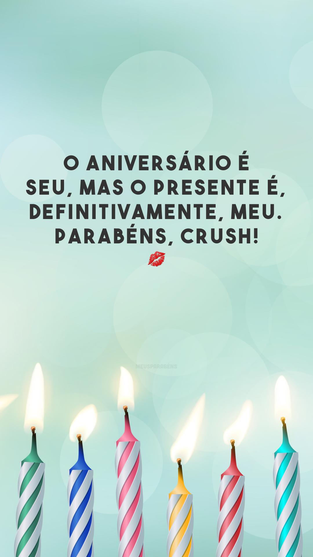O aniversário é seu, mas o presente é, definitivamente, meu. Parabéns, crush! 💋