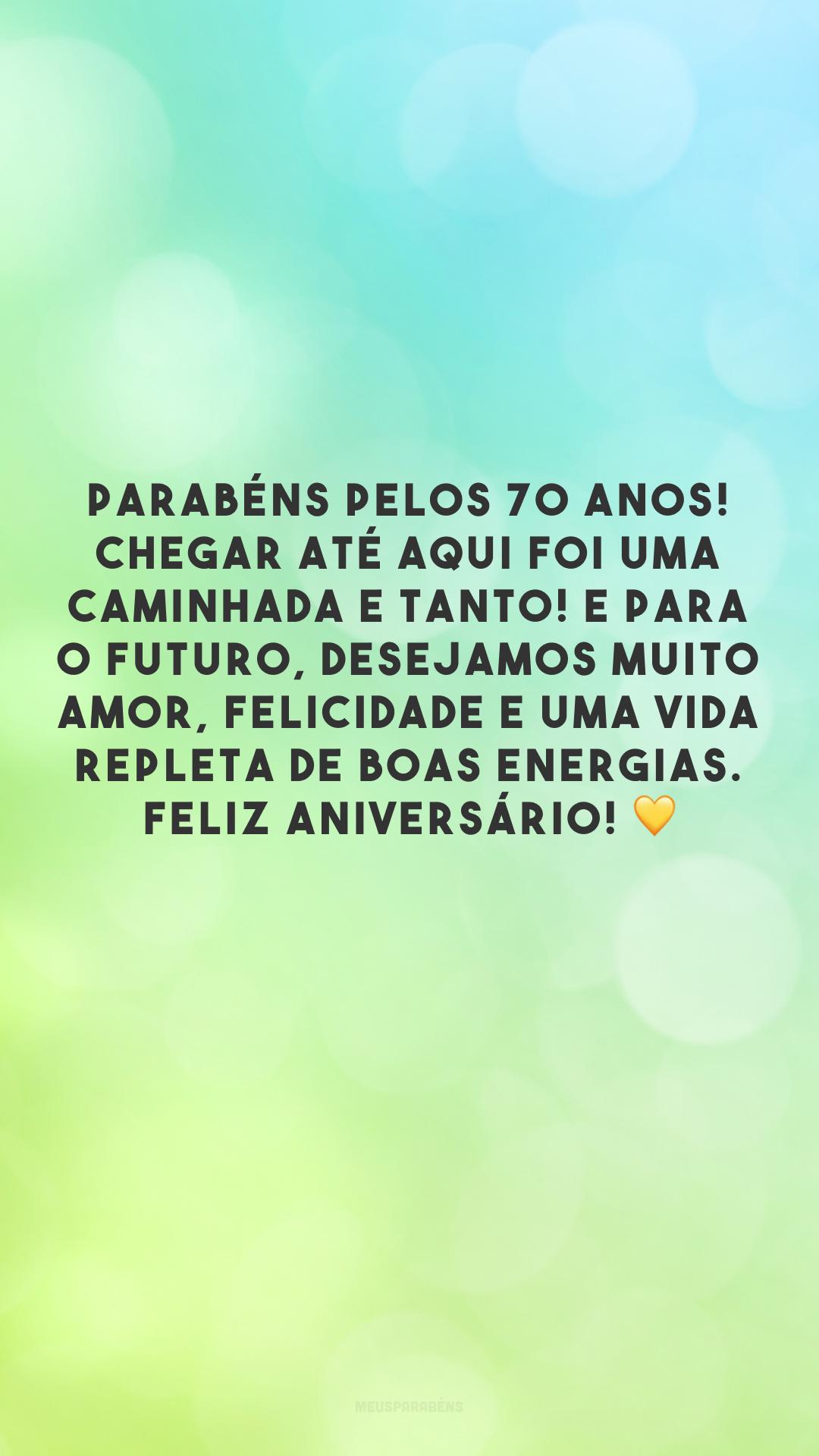 Parabéns pelos 70 anos! Chegar até aqui foi uma caminhada e tanto! E para o futuro, desejamos muito amor, felicidade e uma vida repleta de boas energias. Feliz aniversário! 💛