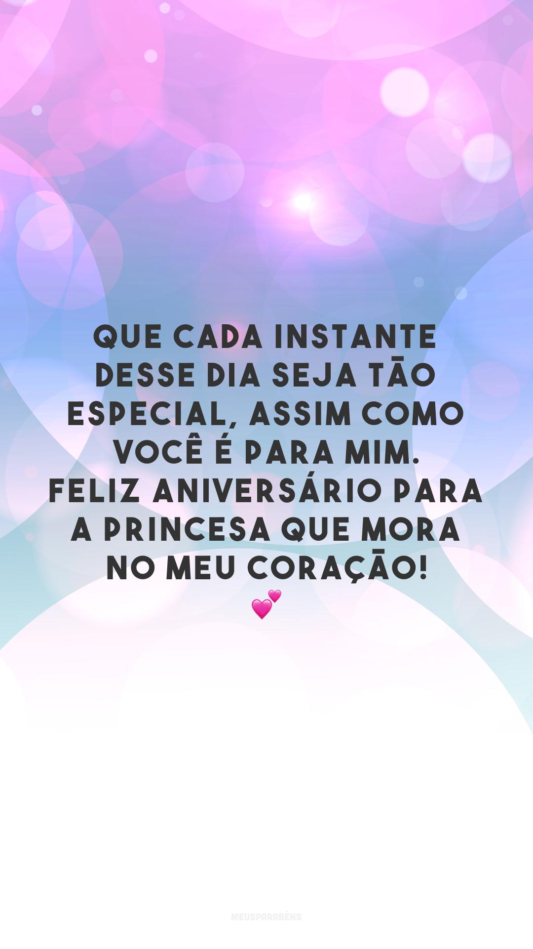 Que cada instante desse dia seja tão especial, assim como você é para mim. Feliz aniversário para a princesa que mora no meu coração! 💕