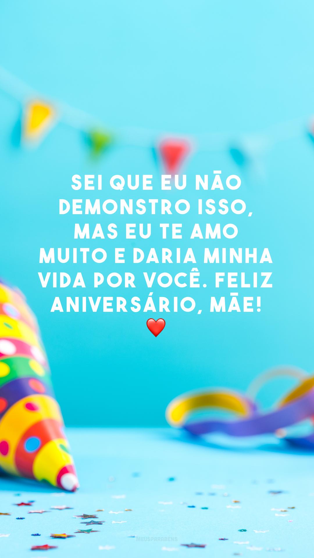 Sei que eu não demonstro isso, mas eu te amo muito e daria minha vida por você. Feliz aniversário, mãe! ❤️