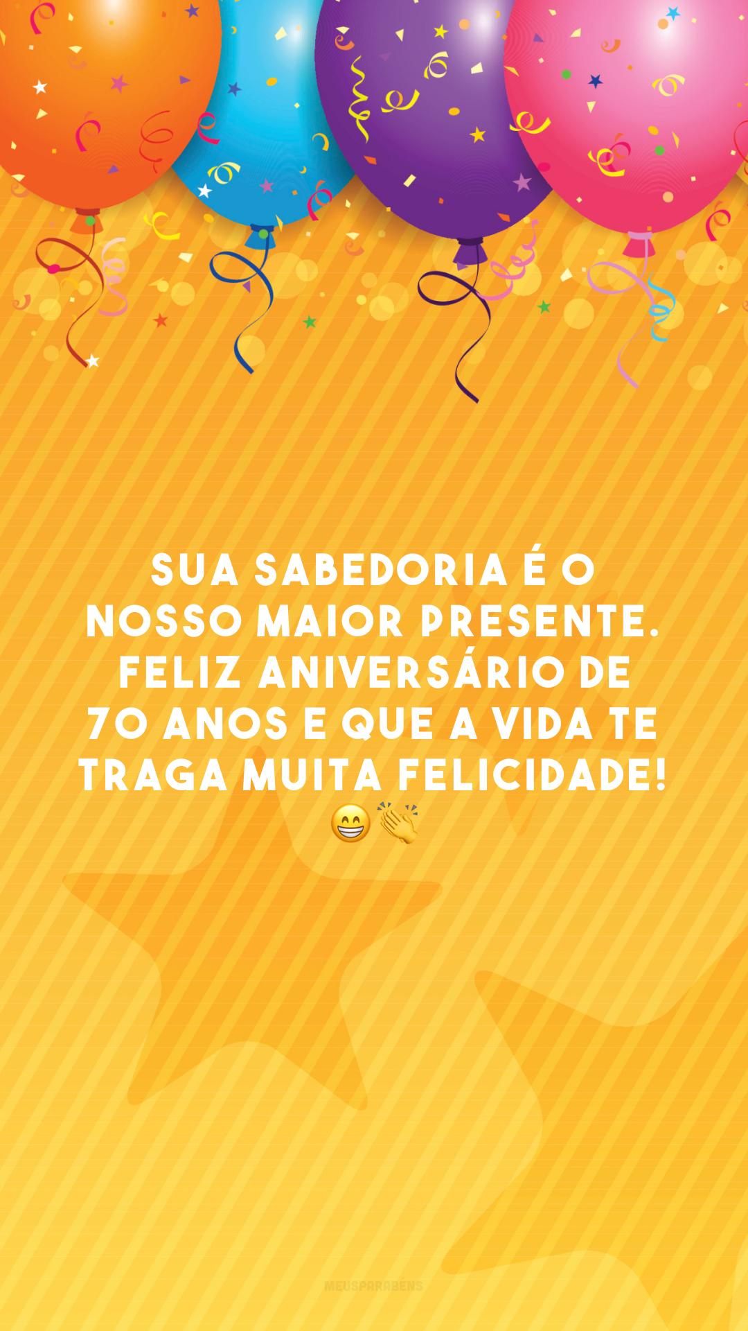 Sua sabedoria é o nosso maior presente. Feliz aniversário de 70 anos e que a vida te traga muita felicidade! 😁👏