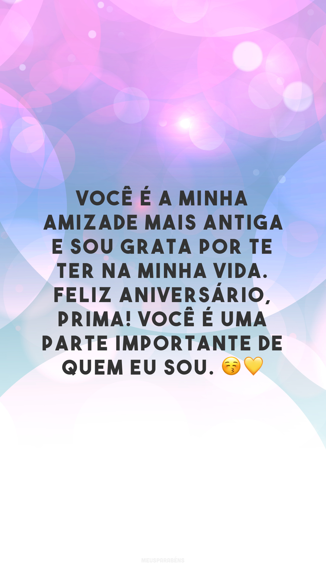 Você é a minha amizade mais antiga e sou grata por te ter na minha vida. Feliz aniversário, prima! Você é uma parte importante de quem eu sou. 😚💛