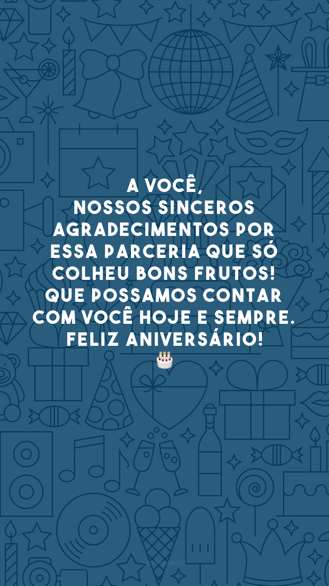 A você, nossos sinceros agradecimentos por essa parceria que só colheu bons frutos! Que possamos contar com você hoje e sempre. Feliz aniversário! 🎂