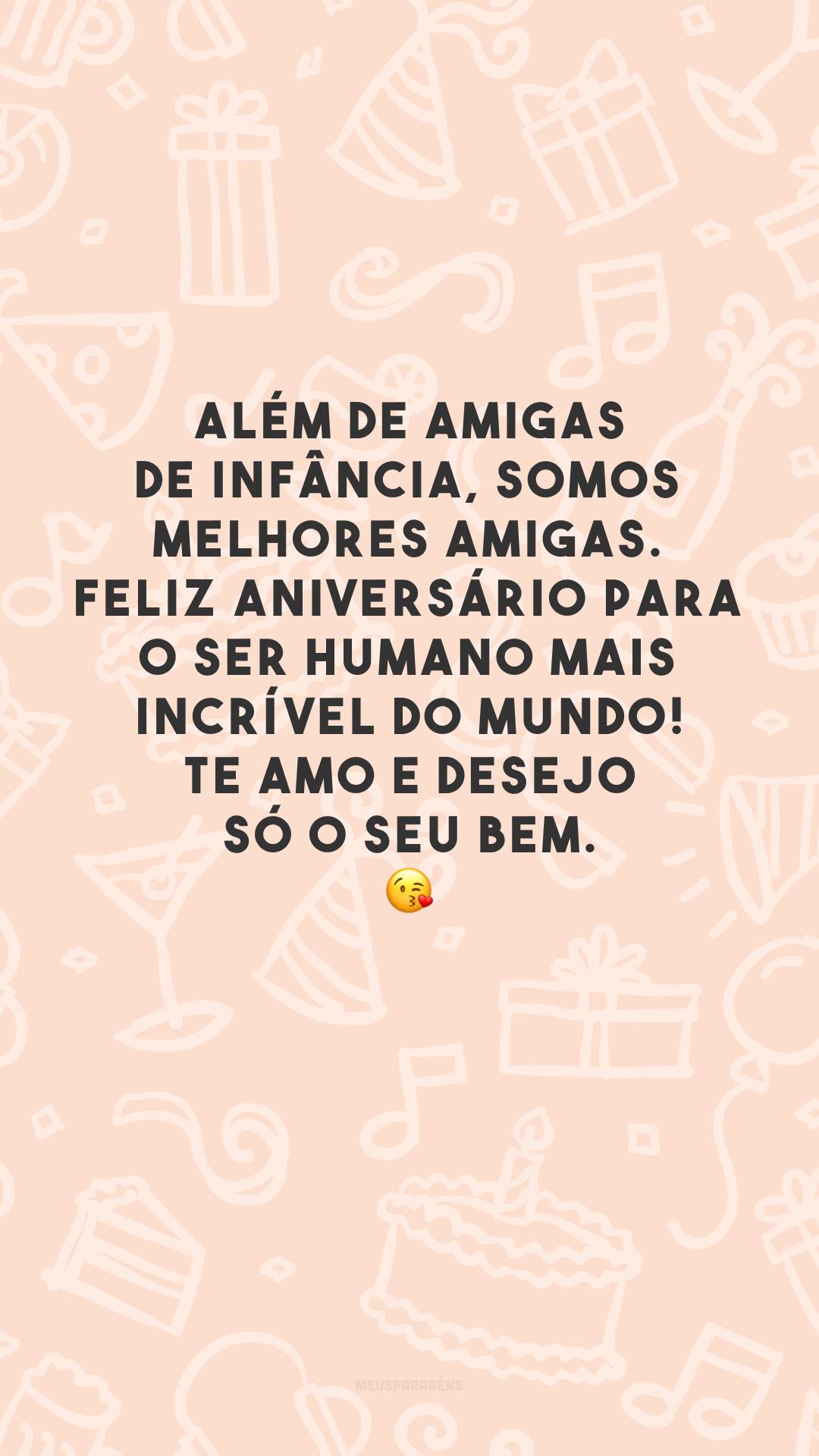 Além de amigas de infância, somos melhores amigas. Feliz aniversário para o ser humano mais incrível do mundo! Te amo e desejo só o seu bem. 😘