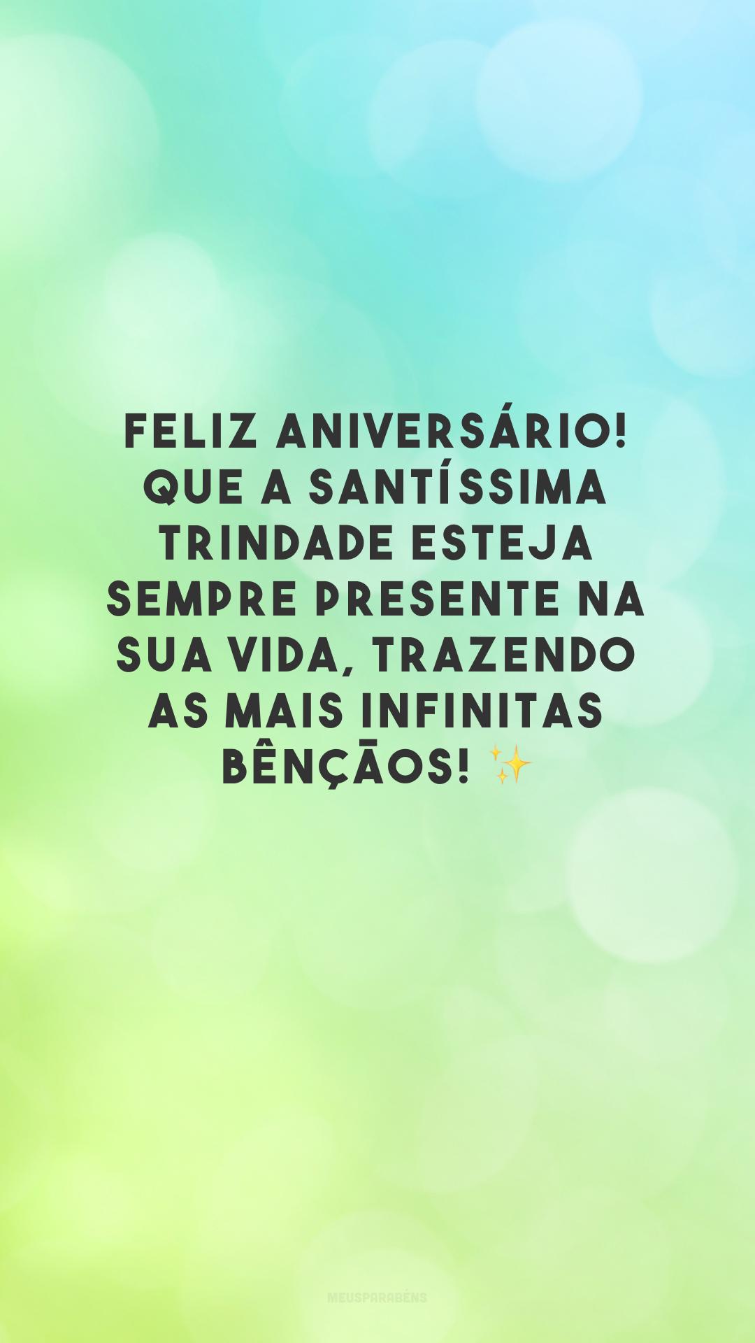 Feliz aniversário! Que a Santíssima Trindade esteja sempre presente na sua vida, trazendo as mais infinitas bênçãos! ✨
