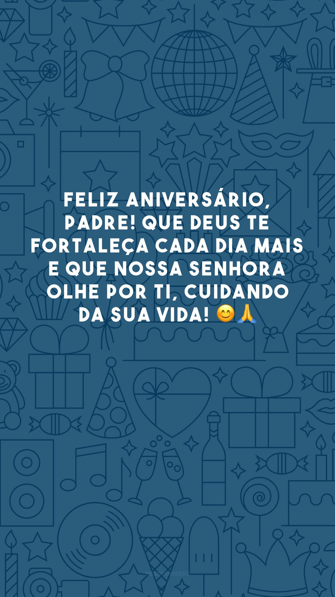 Feliz aniversário, padre! Que Deus te fortaleça cada dia mais e que Nossa Senhora olhe por ti, cuidando da sua vida! 😊🙏