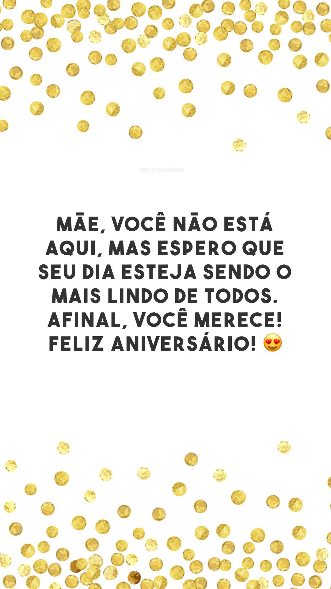 Mãe, você não está aqui, mas espero que seu dia esteja sendo o mais lindo de todos. Afinal, você merece! Feliz aniversário! 😍