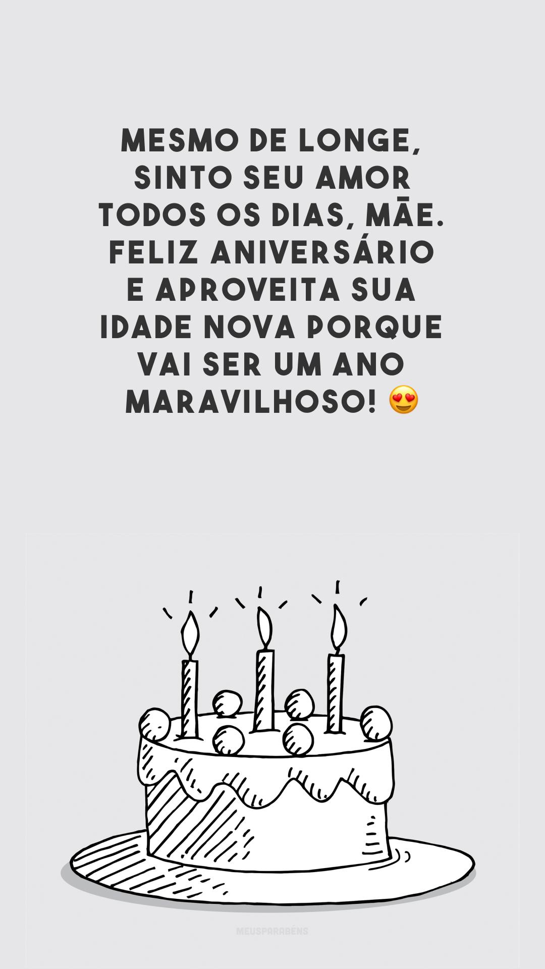 Mesmo de longe, sinto seu amor todos os dias, mãe. Feliz aniversário e aproveita sua idade nova porque vai ser um ano maravilhoso! 😍
