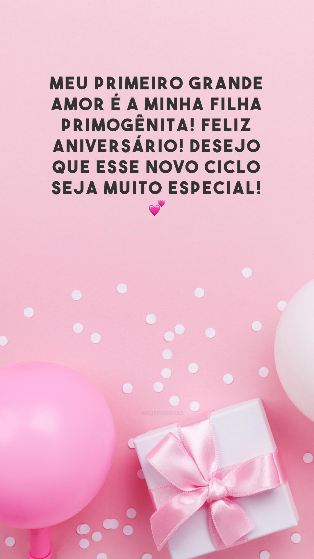 Meu primeiro grande amor é a minha filha primogênita! Feliz aniversário! Desejo que esse novo ciclo seja muito especial! 💕