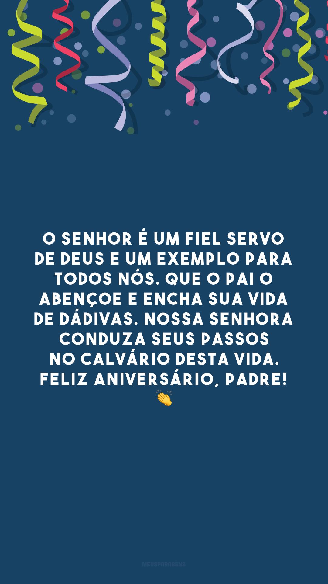 O senhor é um fiel servo de Deus e um exemplo para todos nós. Que o Pai o abençoe e encha sua vida de dádivas. Nossa Senhora conduza seus passos no calvário desta vida. Feliz aniversário, padre! 👏