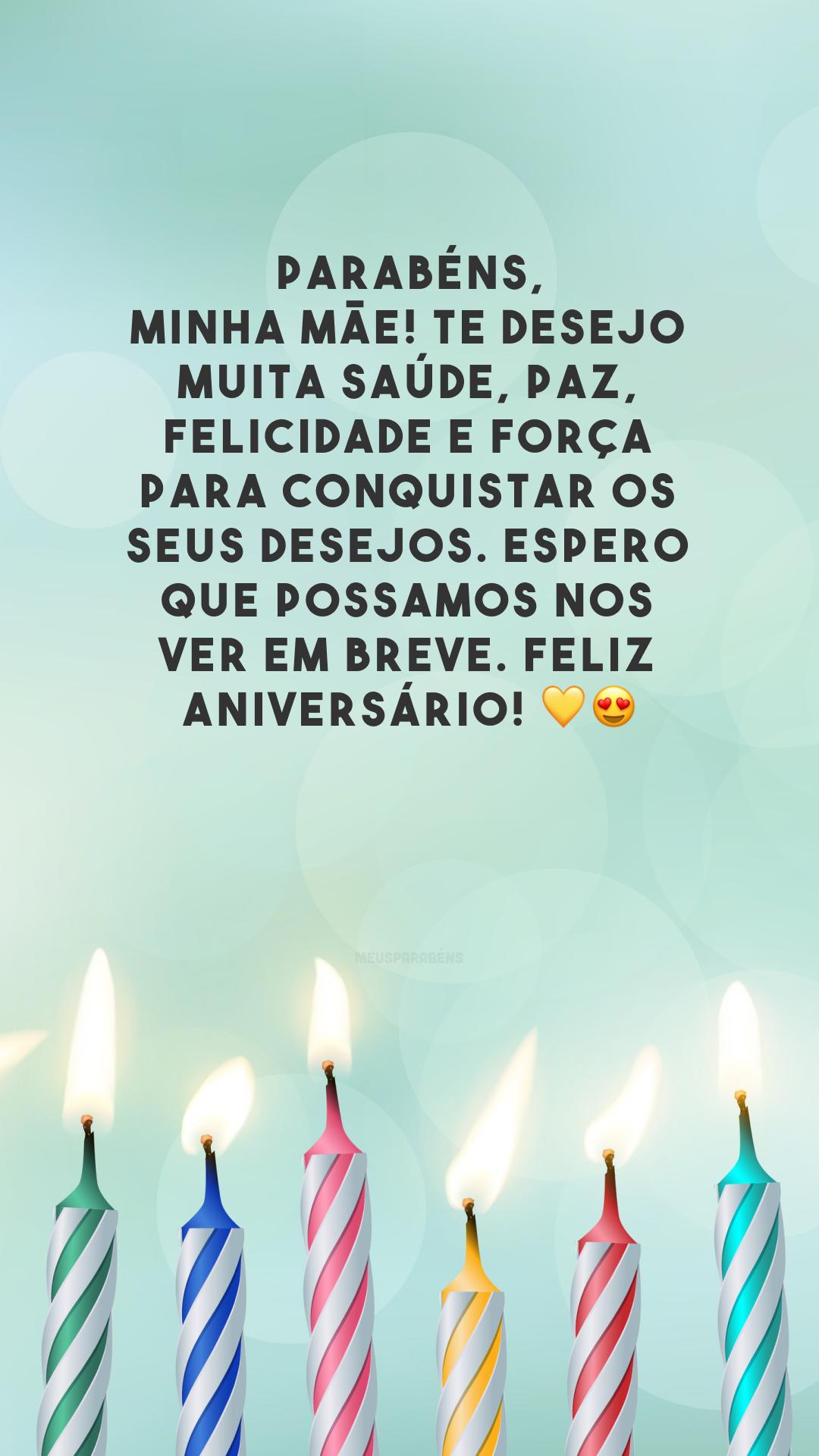 Parabéns, minha mãe! Te desejo muita saúde, paz, felicidade e força para conquistar os seus desejos. Espero que possamos nos ver em breve. Feliz aniversário! 💛😍