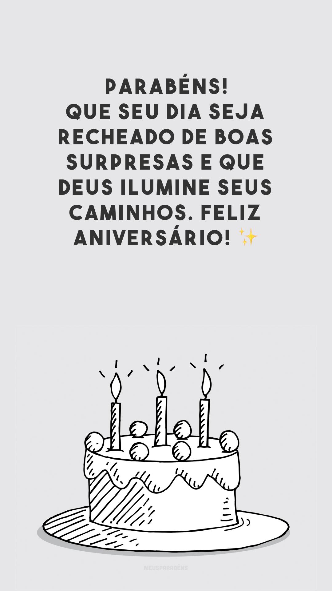 Parabéns! Que seu dia seja recheado de boas surpresas e que Deus ilumine seus caminhos. Feliz aniversário! ✨