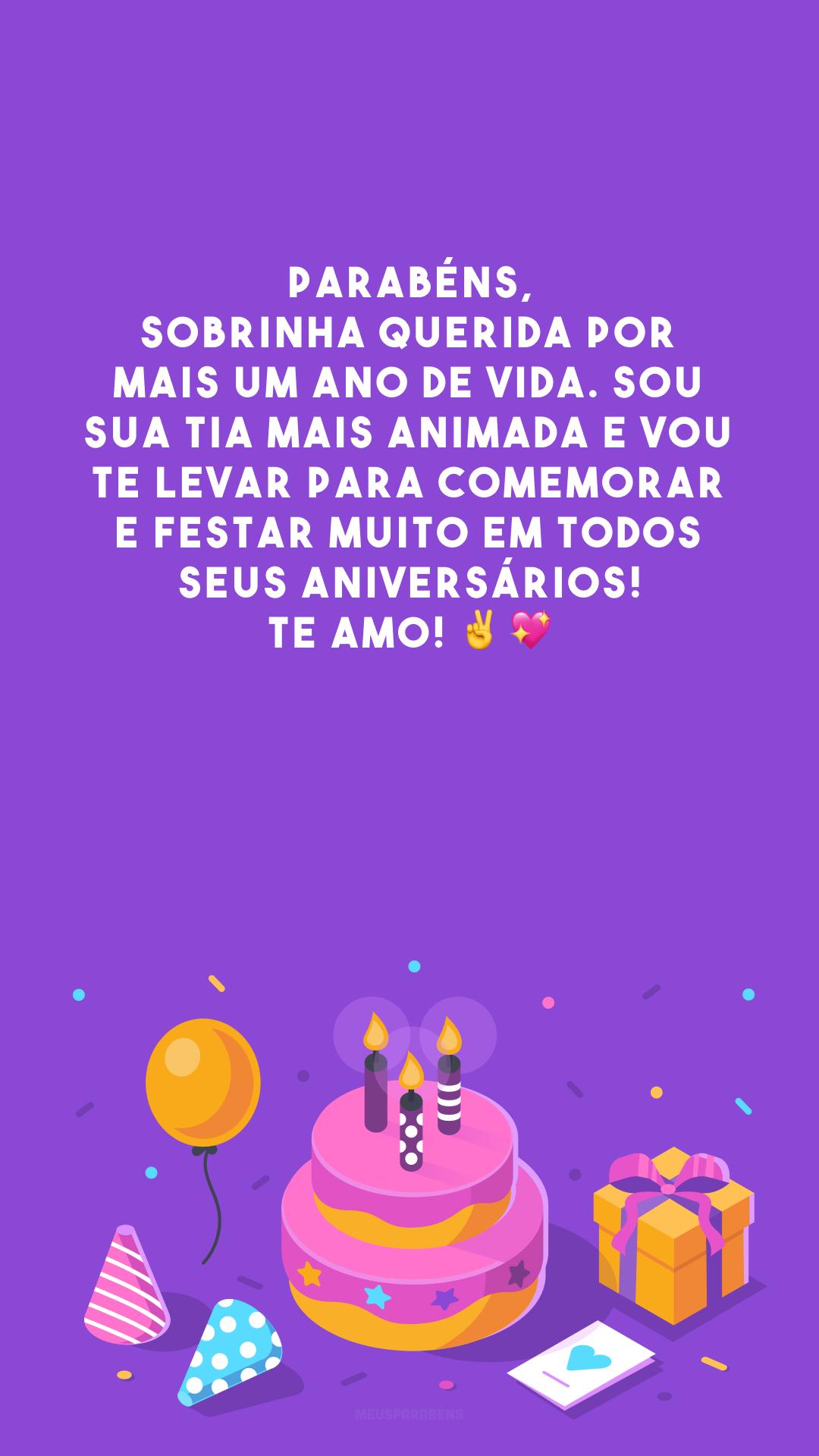 Parabéns, sobrinha querida por mais um ano de vida. Sou sua tia mais animada e vou te levar para comemorar e festar muito em todos seus aniversários! Te amo! ✌️💖