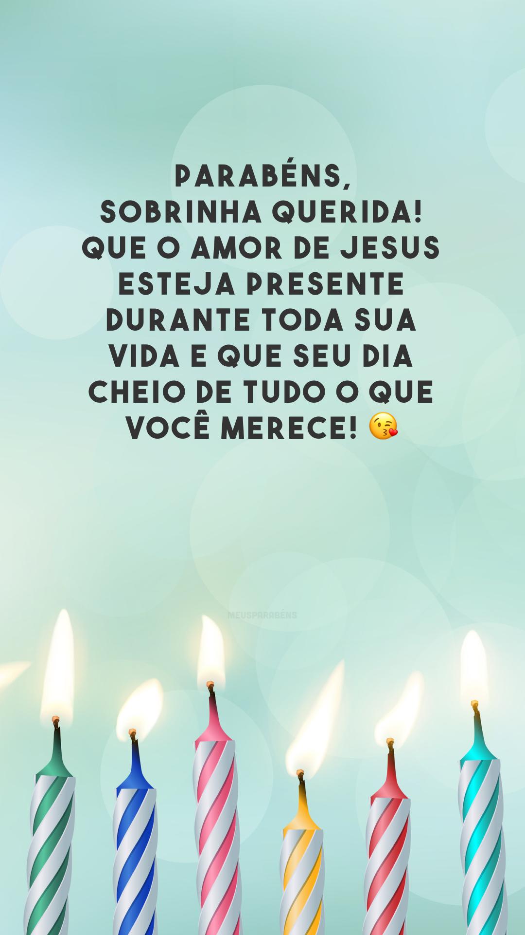 Parabéns, sobrinha querida! Que o amor de Jesus esteja presente durante toda sua vida e que seu dia cheio de tudo o que você merece! 😘