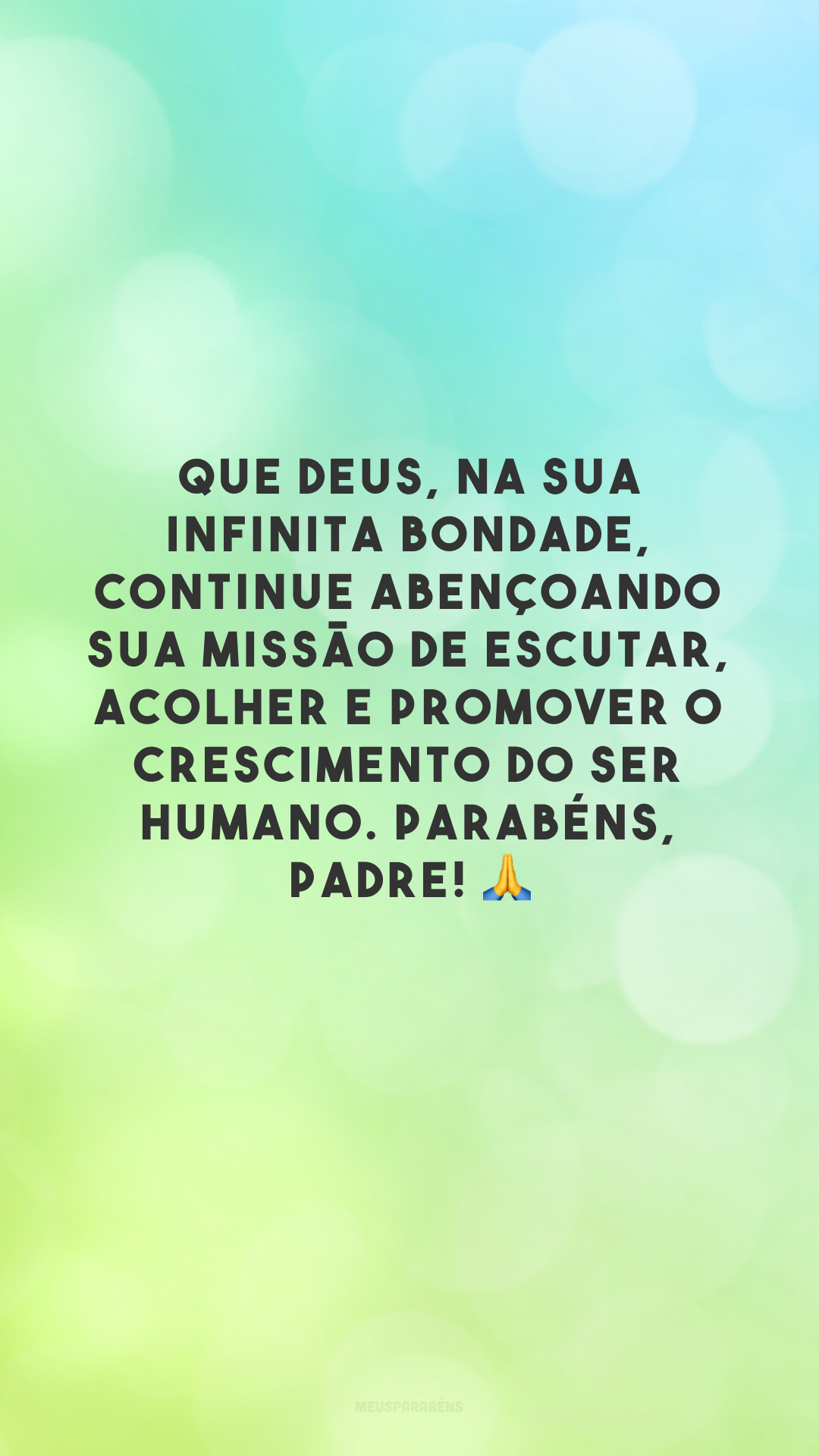 Que Deus, na sua infinita bondade, continue abençoando sua missão de escutar, acolher e promover o crescimento do ser humano. Parabéns, padre! 🙏