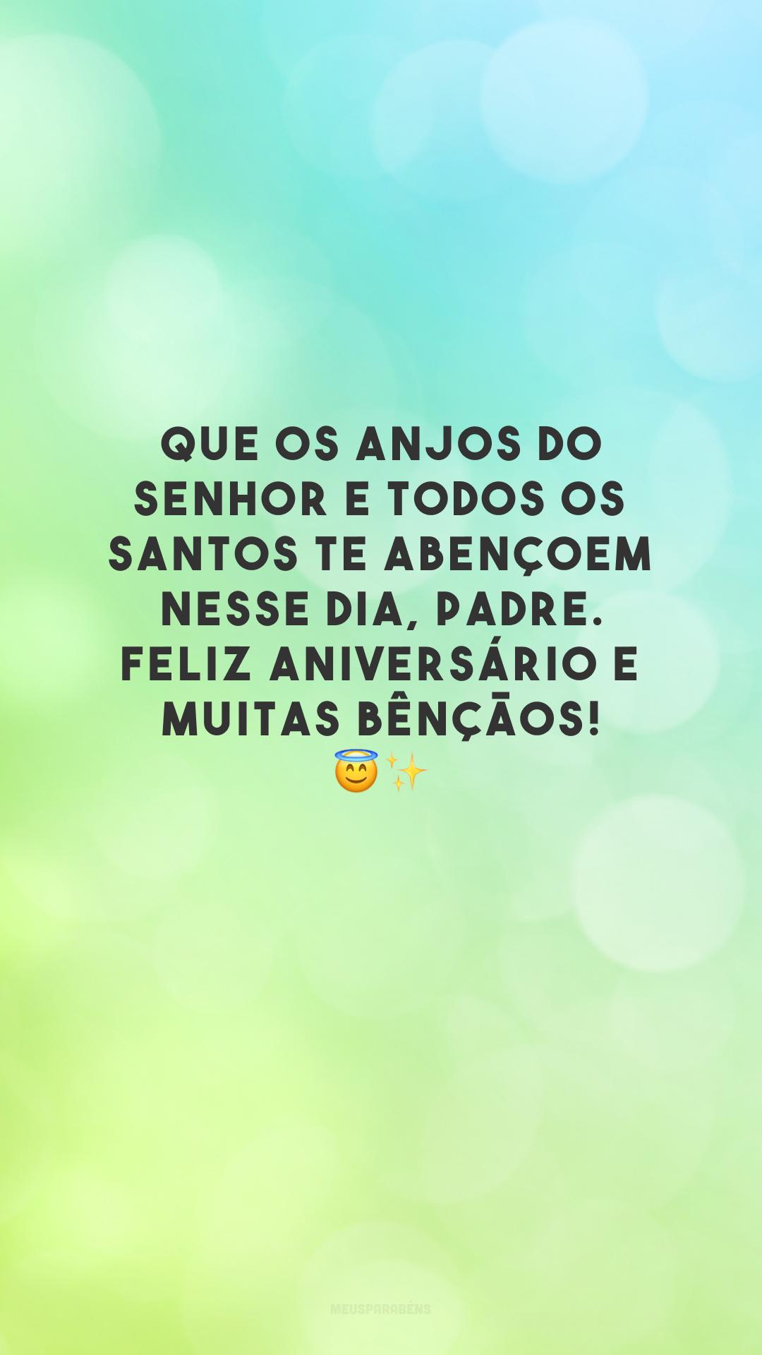 Que os anjos do Senhor e todos os santos te abençoem nesse dia, padre. Feliz aniversário e muitas bênçãos! 😇✨