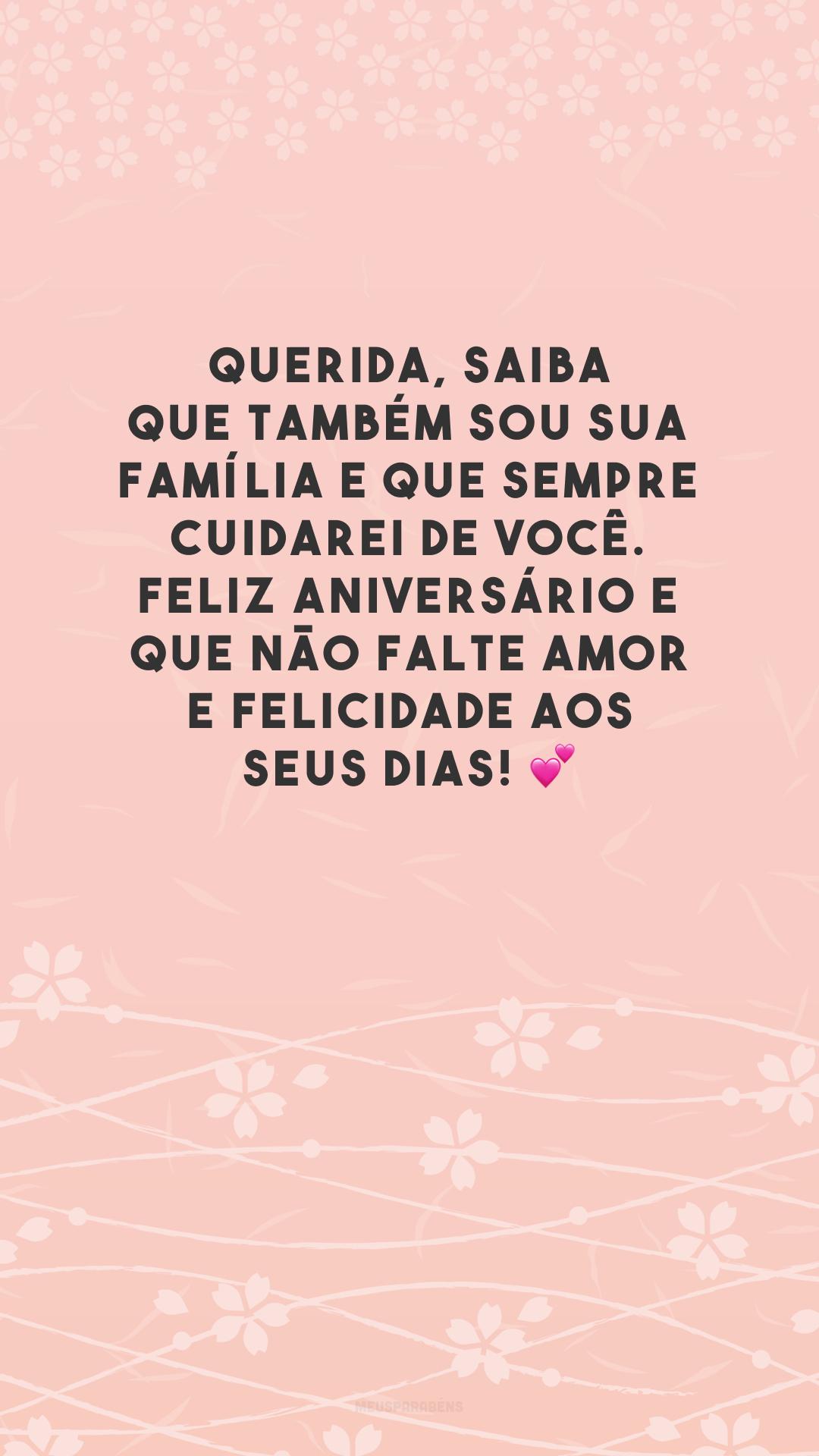 Querida, saiba que também sou sua família e que sempre cuidarei de você. Feliz aniversário e que não falte amor e felicidade aos seus dias! 💕