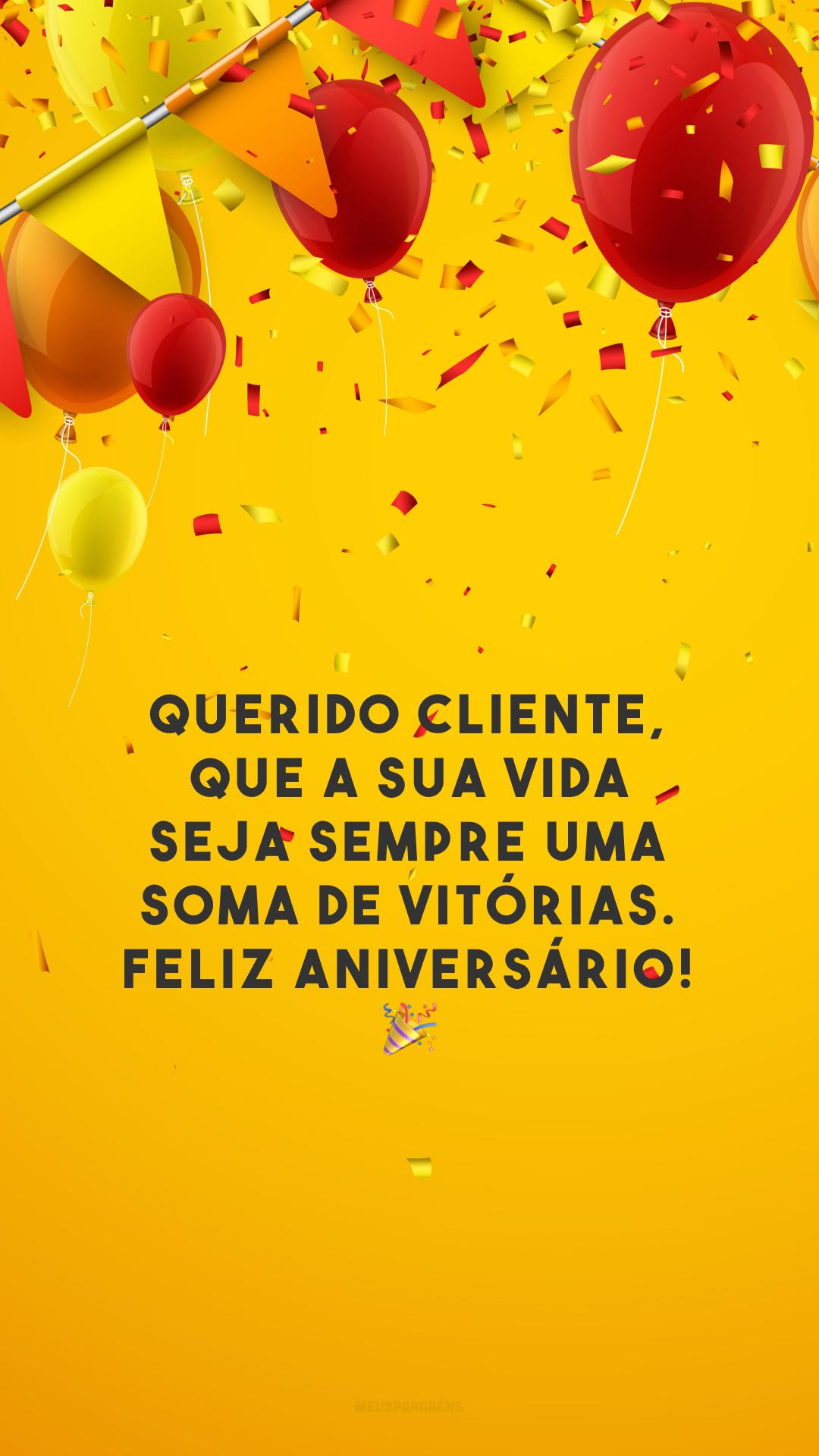 Querido cliente, que a sua vida seja sempre uma soma de vitórias. Feliz aniversário! 🎉