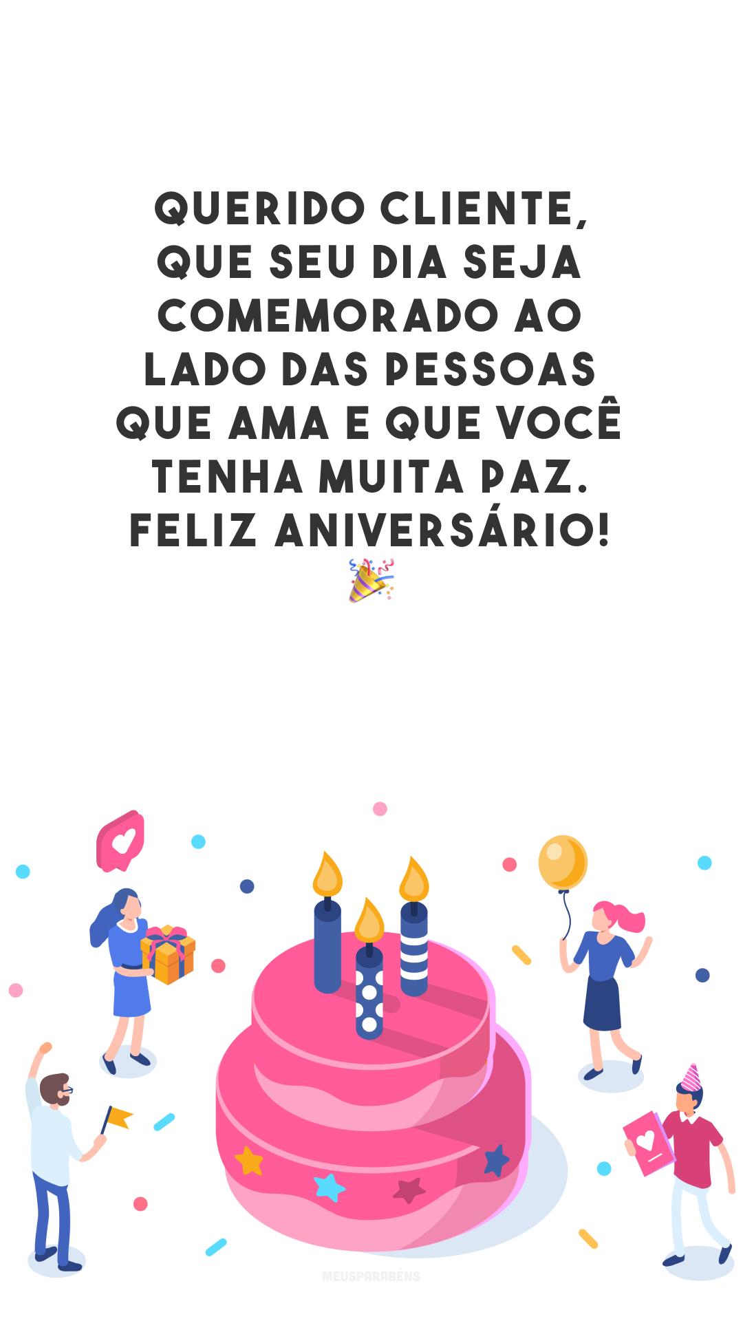 Querido cliente, que seu dia seja comemorado ao lado das pessoas que ama e que você tenha muita paz. Feliz aniversário! 🎉