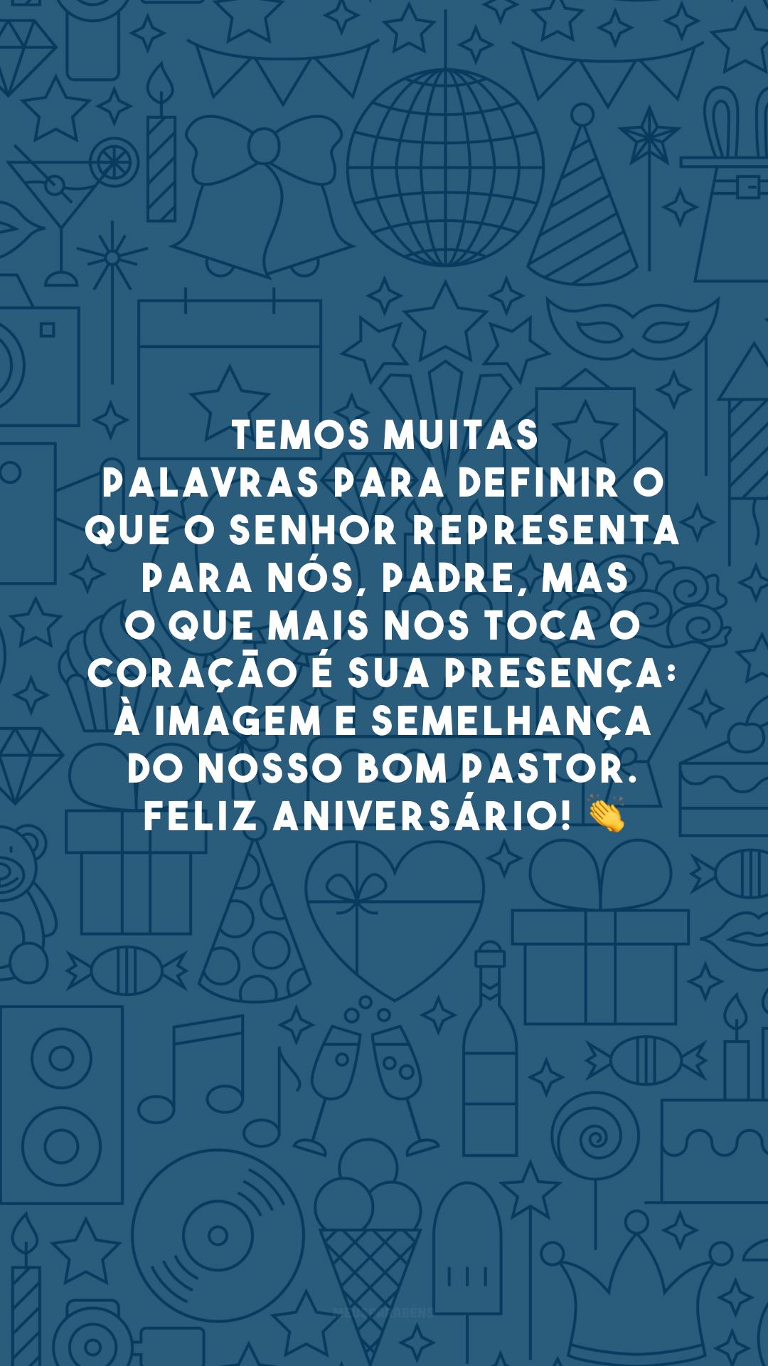 Temos muitas palavras para definir o que o senhor representa para nós, padre, mas o que mais nos toca o coração é sua presença: à imagem e semelhança do nosso Bom Pastor. Feliz aniversário! 👏