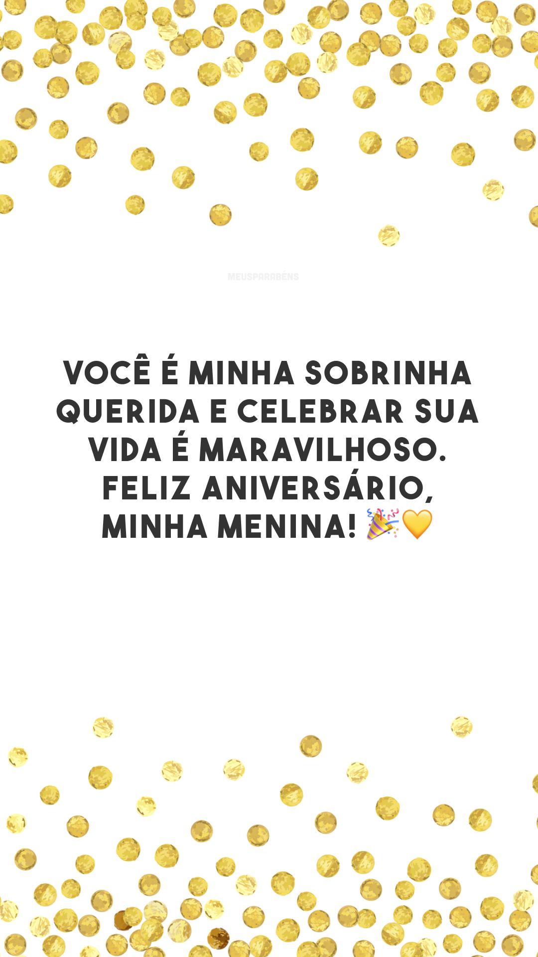 Você é minha sobrinha querida e celebrar sua vida é maravilhoso. Feliz aniversário, minha menina! 🎉💛