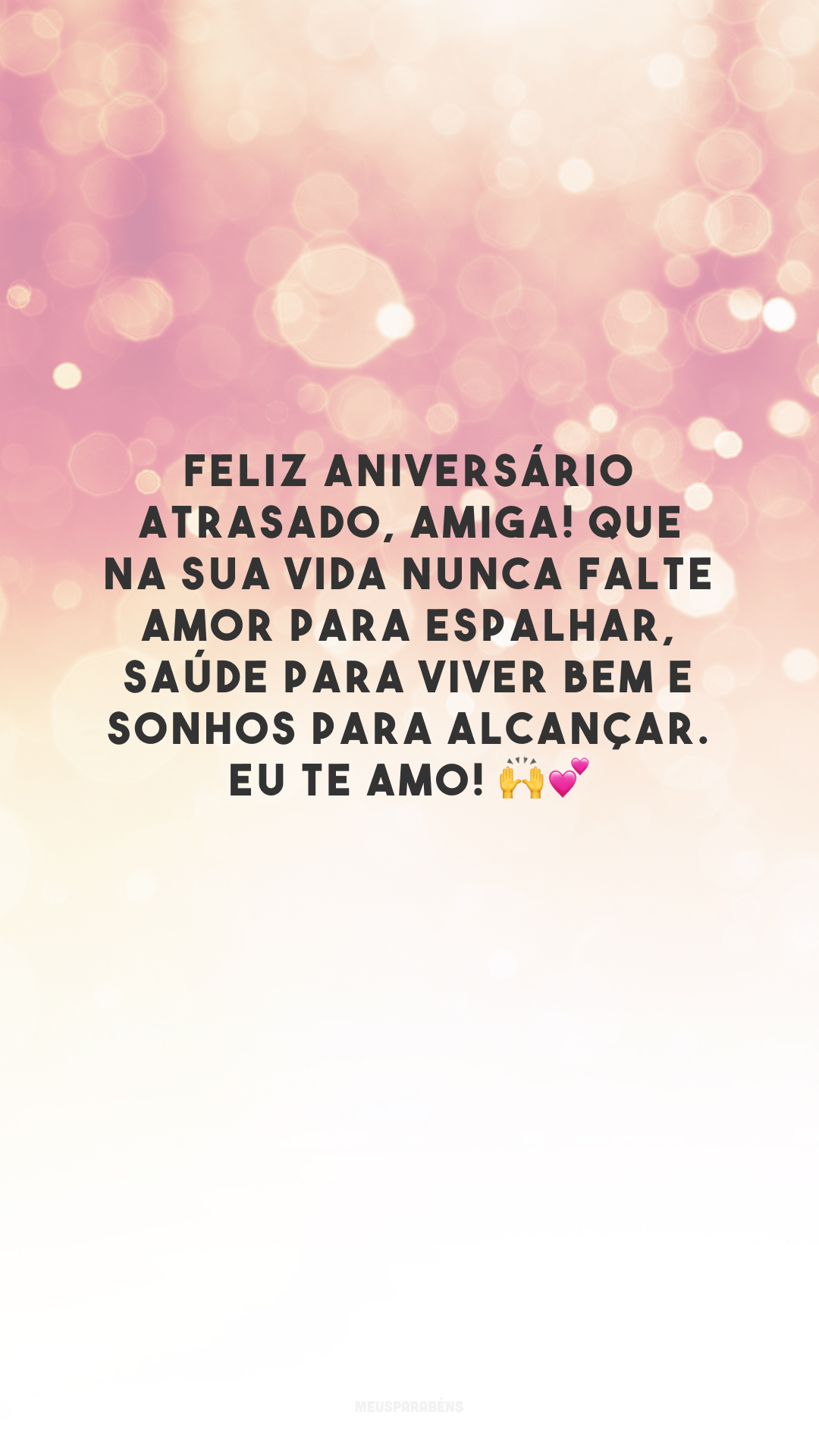 Feliz aniversário atrasado, amiga! Que na sua vida nunca falte amor para espalhar, saúde para viver bem e sonhos para alcançar. Eu te amo! 🙌💕