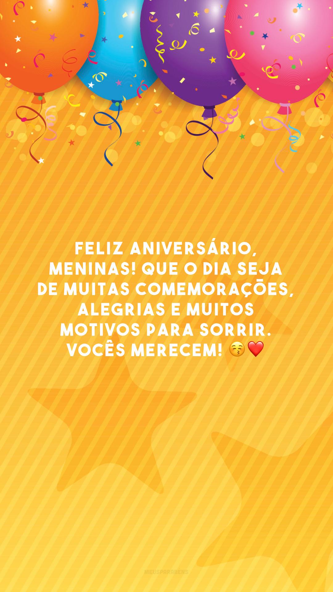 Feliz aniversário, meninas! Que o dia seja de muitas comemorações, alegrias e muitos motivos para sorrir. Vocês merecem! 😚❤️