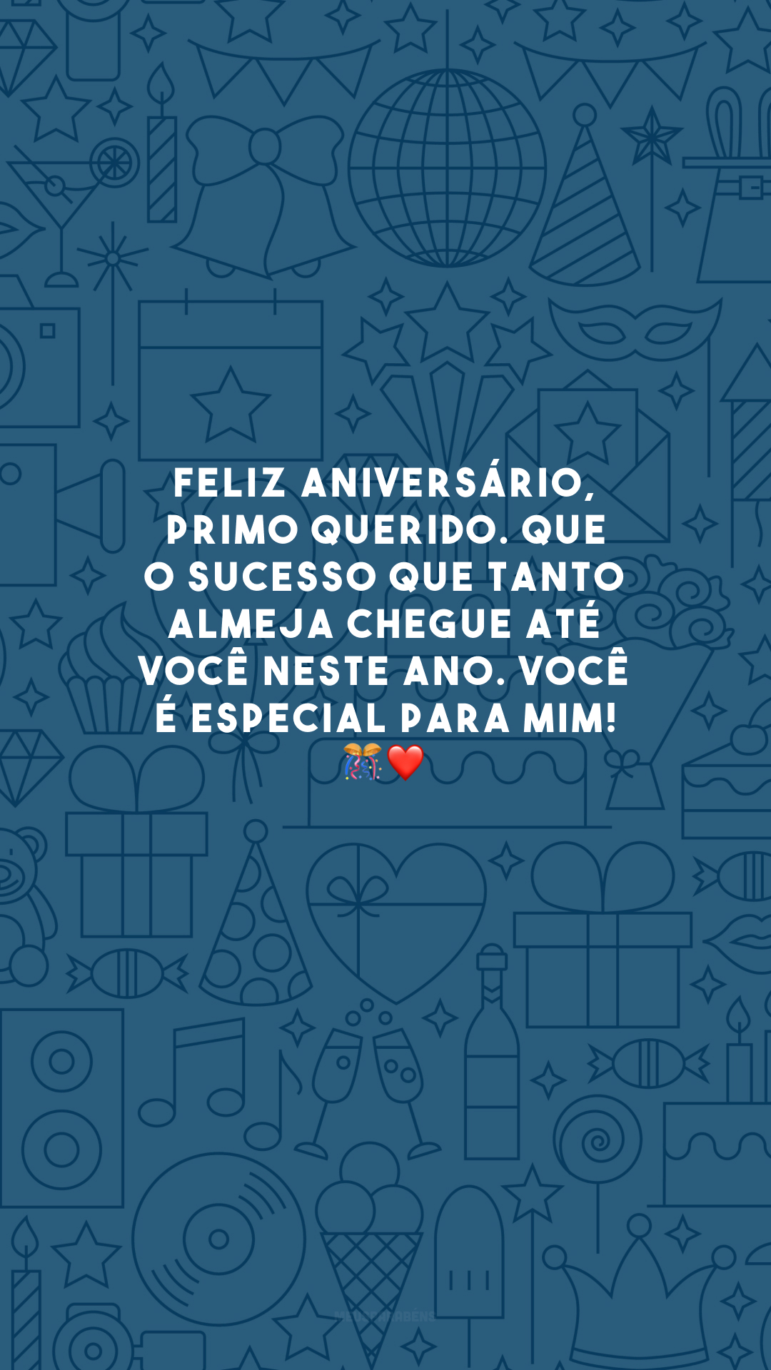 Feliz aniversário, primo querido. Que o sucesso que tanto almeja chegue até você neste ano. Você é especial para mim! 🎊❤️