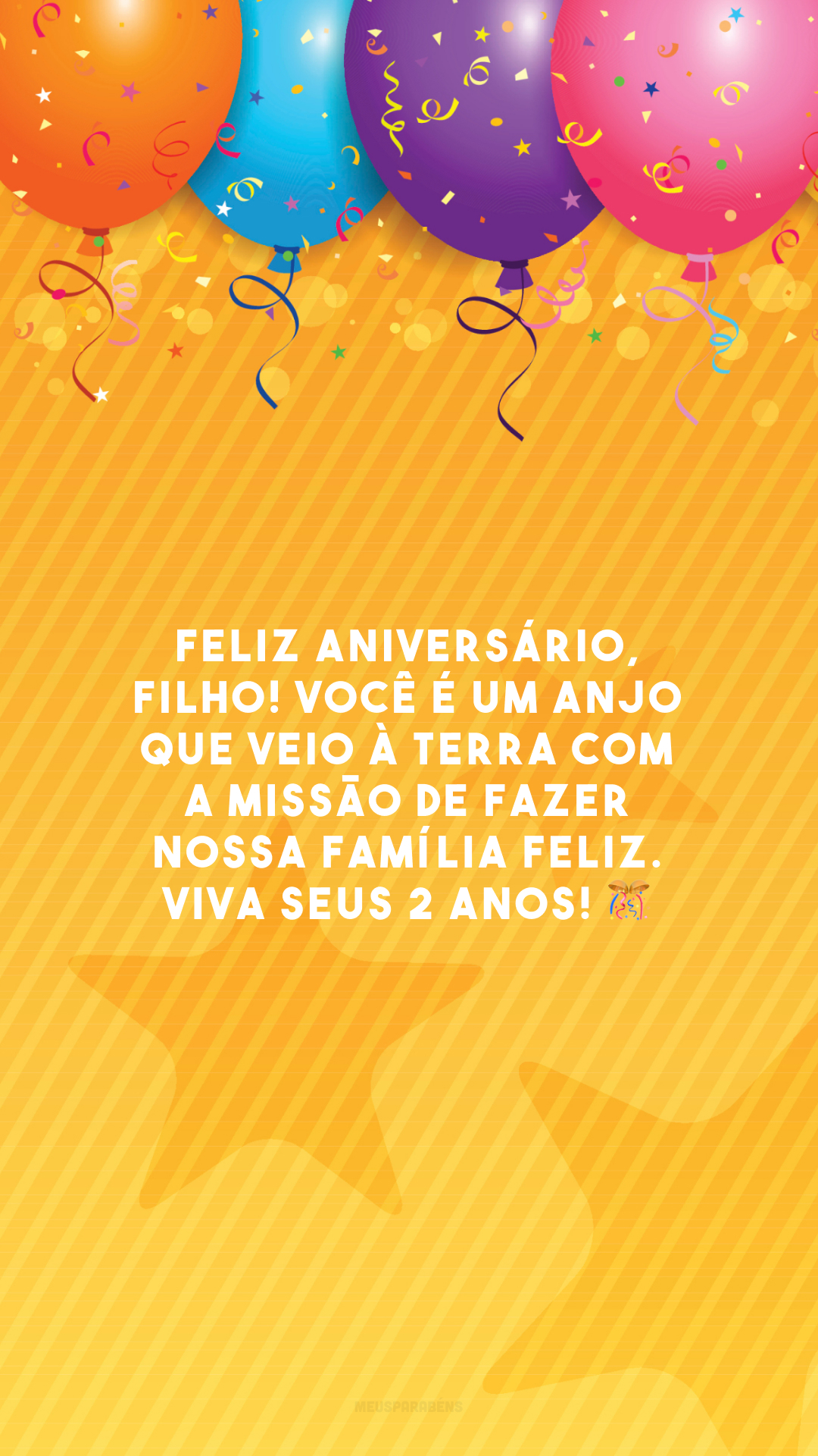 Feliz aniversário, filho! Você é um anjo que veio à Terra com a missão de fazer nossa família feliz. Viva seus 2 anos! 🎊