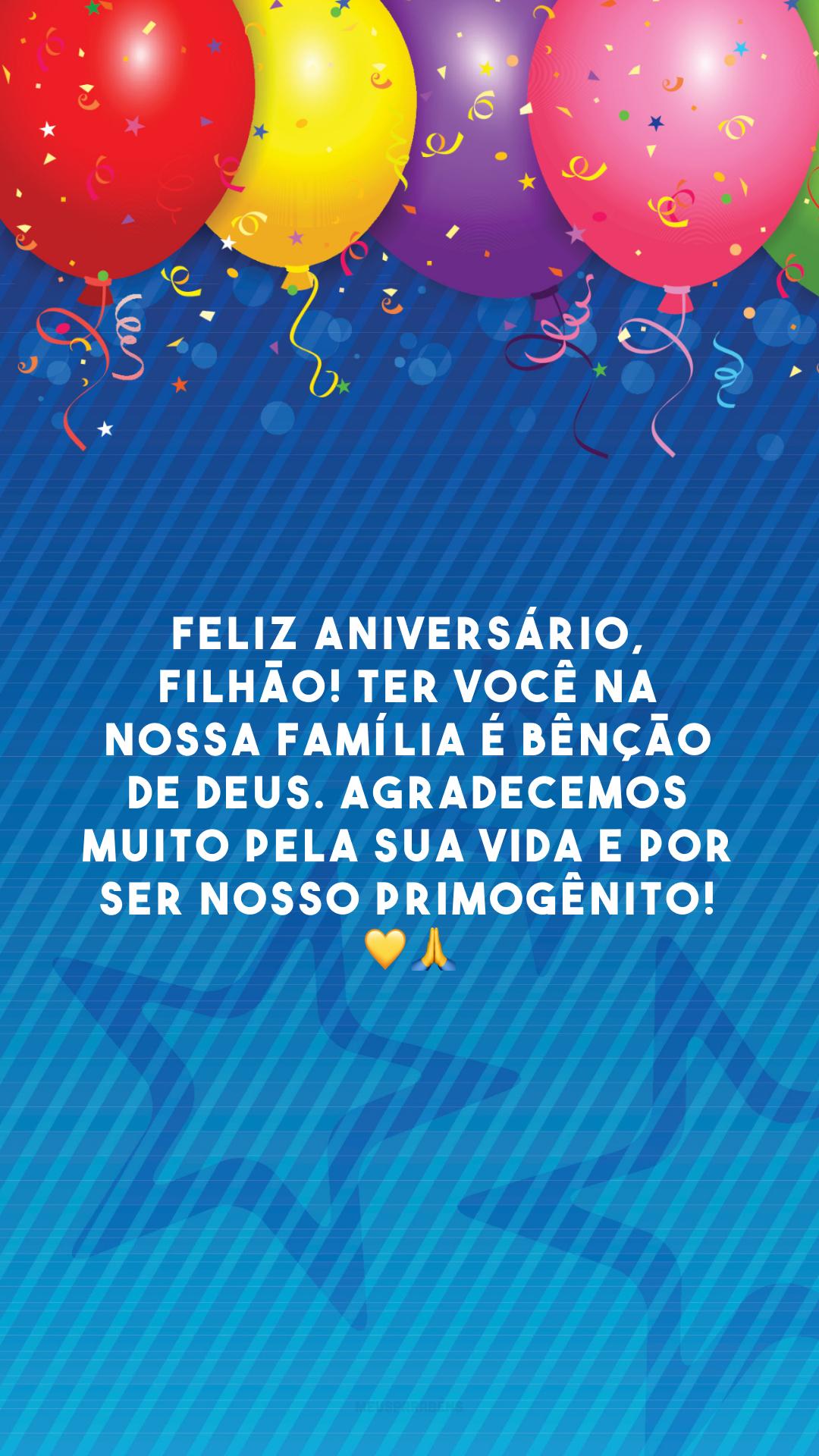 Feliz aniversário, filhão! Ter você na nossa família é bênção de Deus. Agradecemos muito pela sua vida e por ser nosso primogênito! 💛🙏