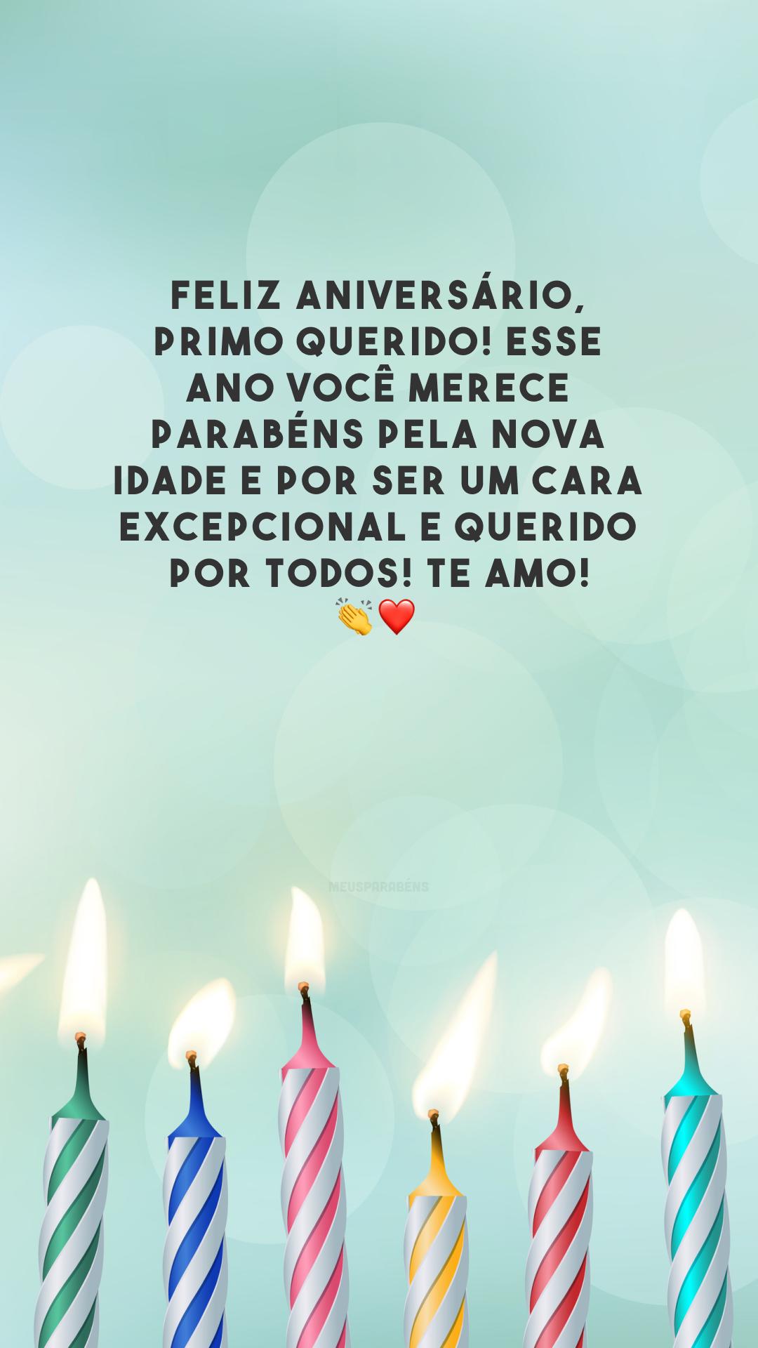 Feliz aniversário, primo querido! Esse ano você merece parabéns pela nova idade e por ser um cara excepcional e querido por todos! Te amo! 👏❤️