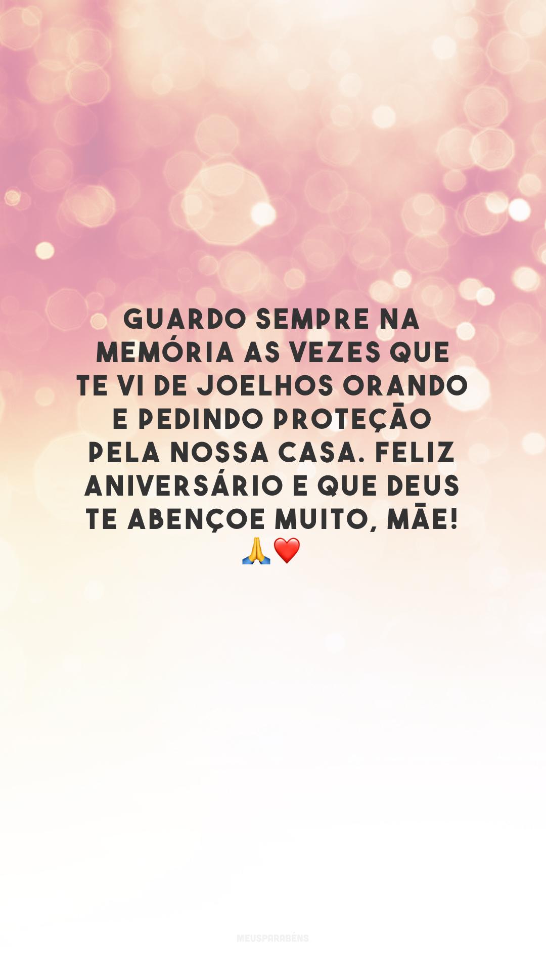 Guardo sempre na memória as vezes que te vi de joelhos orando e pedindo proteção pela nossa casa. Feliz aniversário e que Deus te abençoe muito, mãe! 🙏❤️