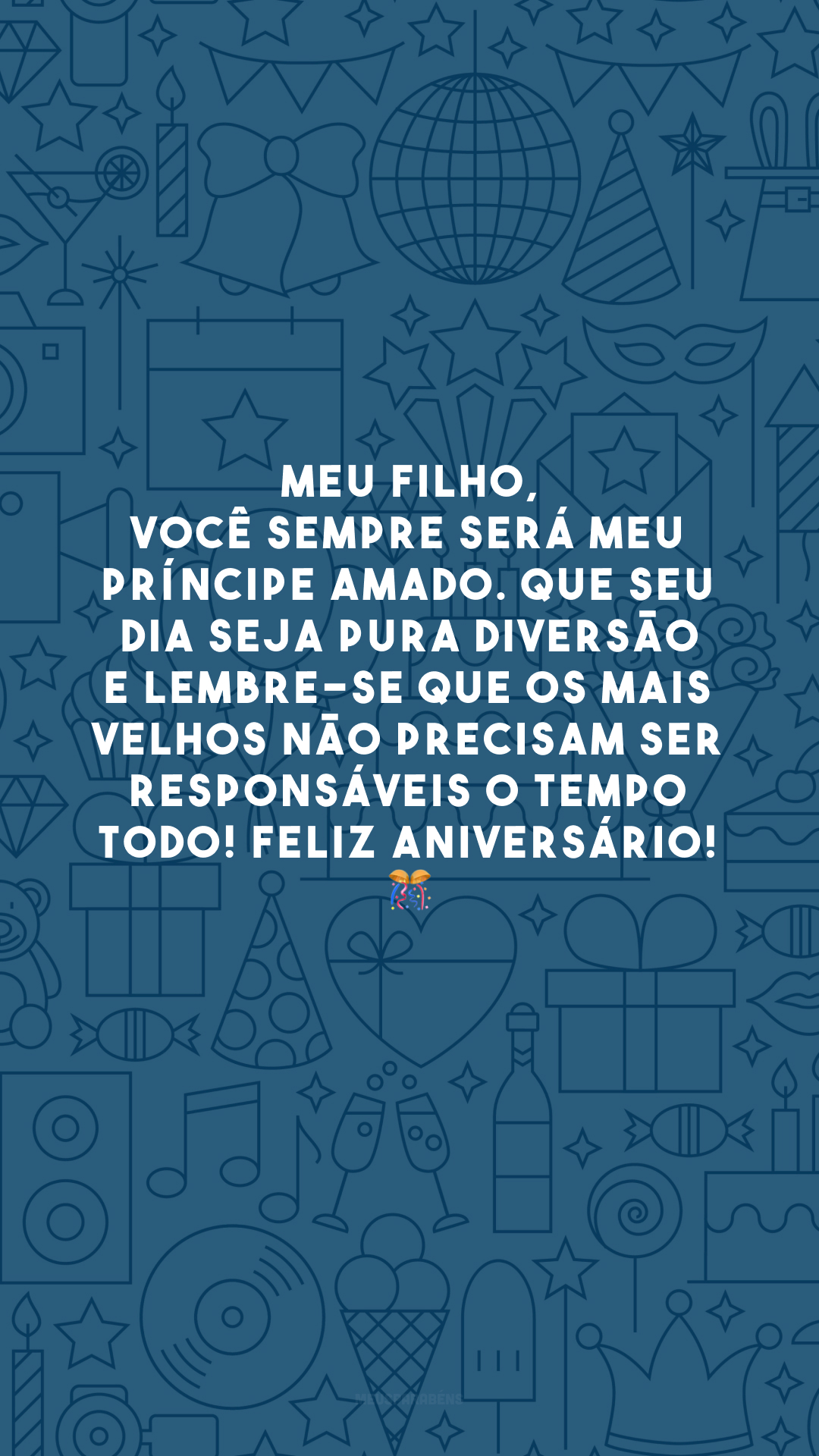 Meu filho, você sempre será meu príncipe amado. Que seu dia seja pura diversão e lembre-se que os mais velhos não precisam ser responsáveis o tempo todo! Feliz aniversário! 🎊