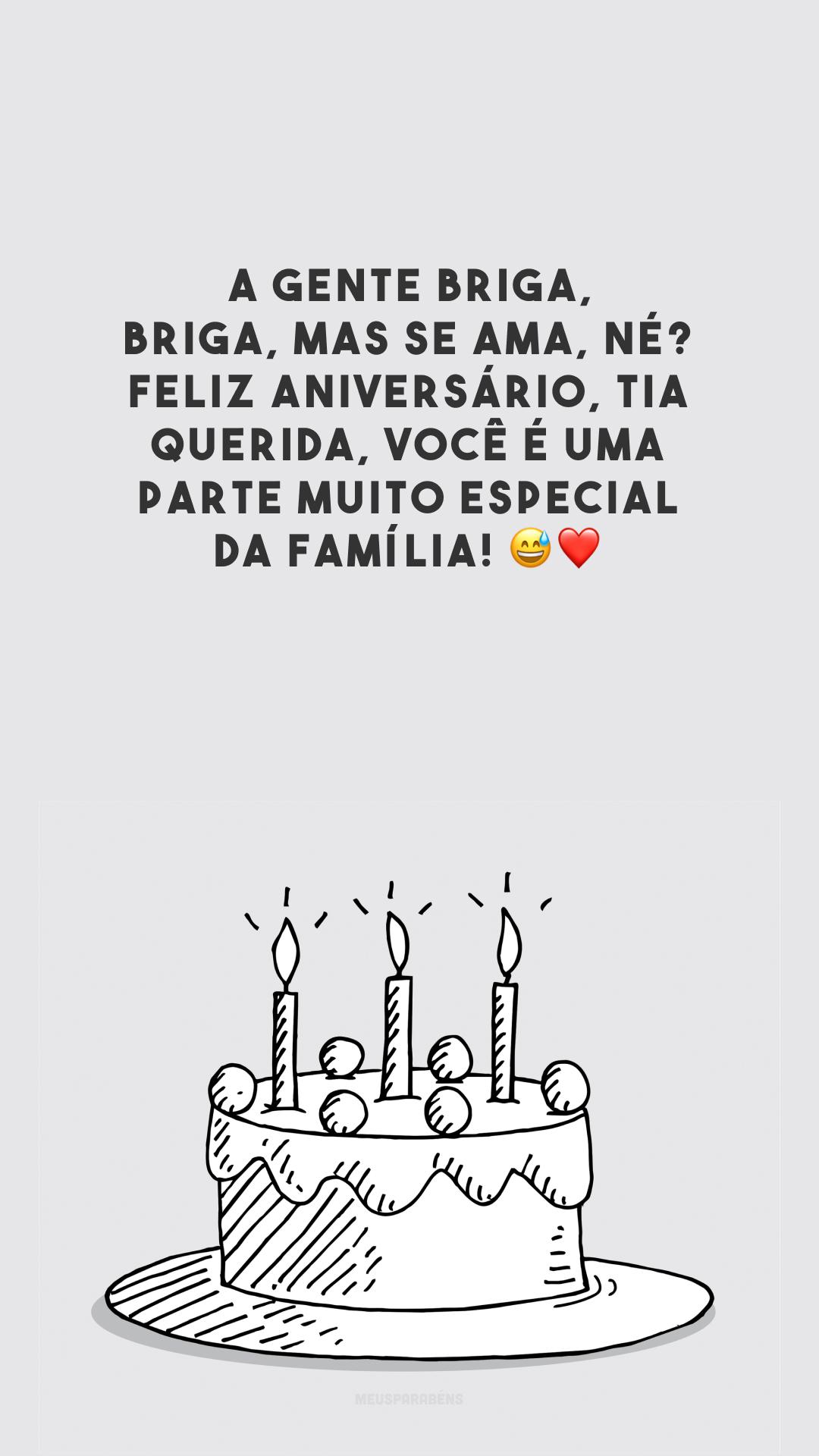 A gente briga, briga, mas se ama, né? Feliz aniversário, tia querida, você é uma parte muito especial da família! 😅❤️