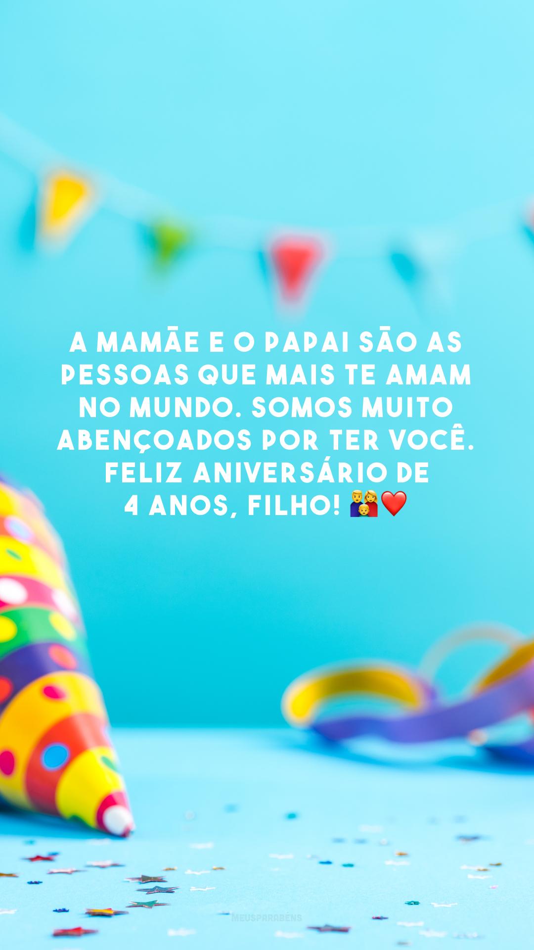A mamãe e o papai são as pessoas que mais te amam no mundo. Somos muito abençoados por ter você. Feliz aniversário de 4 anos, filho! 👪❤️