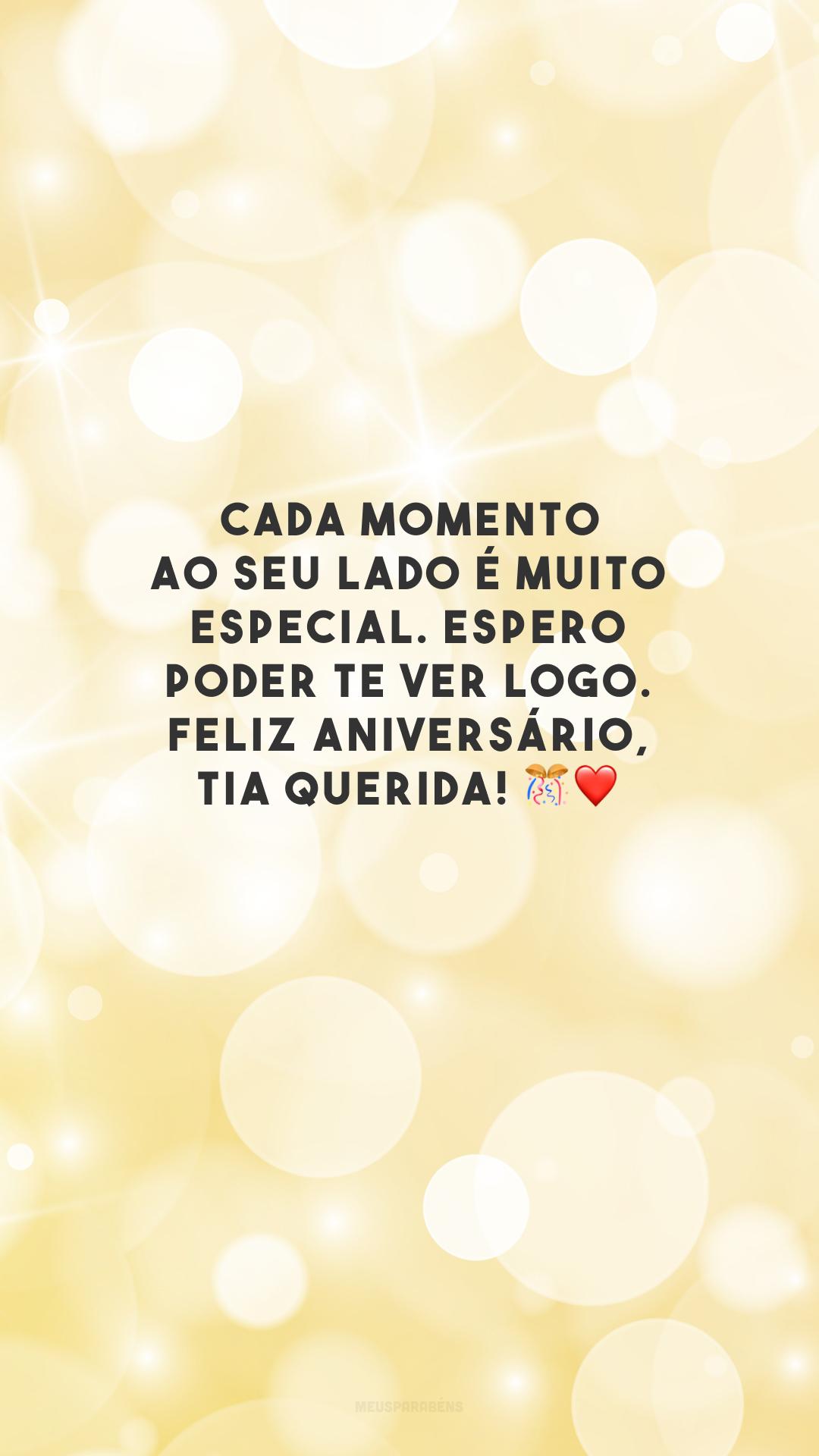 Cada momento ao seu lado é muito especial. Espero poder te ver logo. Feliz aniversário, tia querida! 🎊❤️