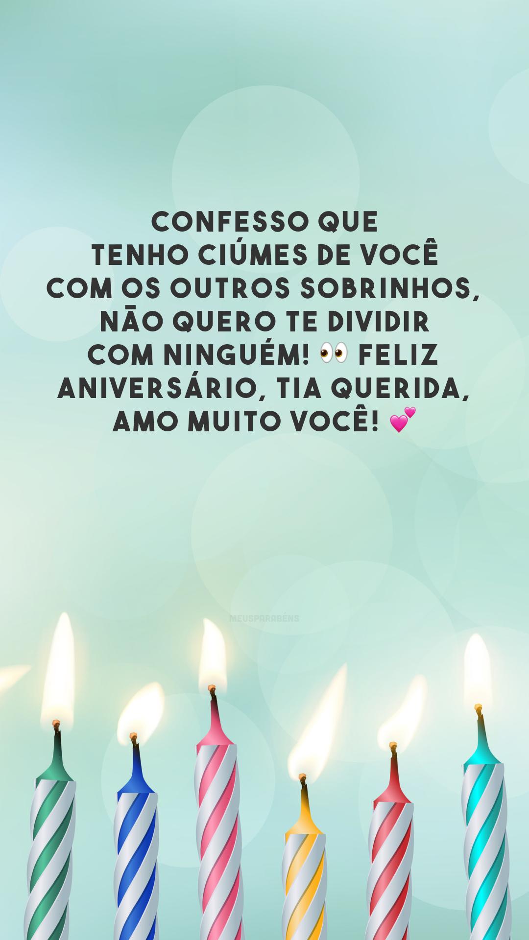 Confesso que tenho ciúmes de você com os outros sobrinhos, não quero te dividir com ninguém! 👀 Feliz aniversário, tia querida, amo muito você! 💕