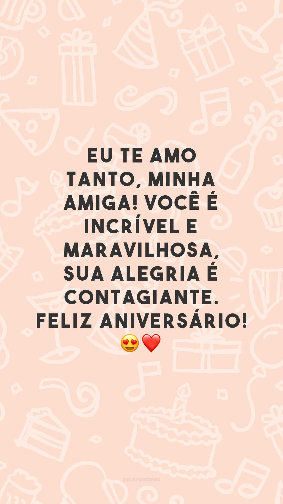 Eu te amo tanto, minha amiga! Você é incrível e maravilhosa, sua alegria é contagiante. Feliz aniversário! 😍❤️