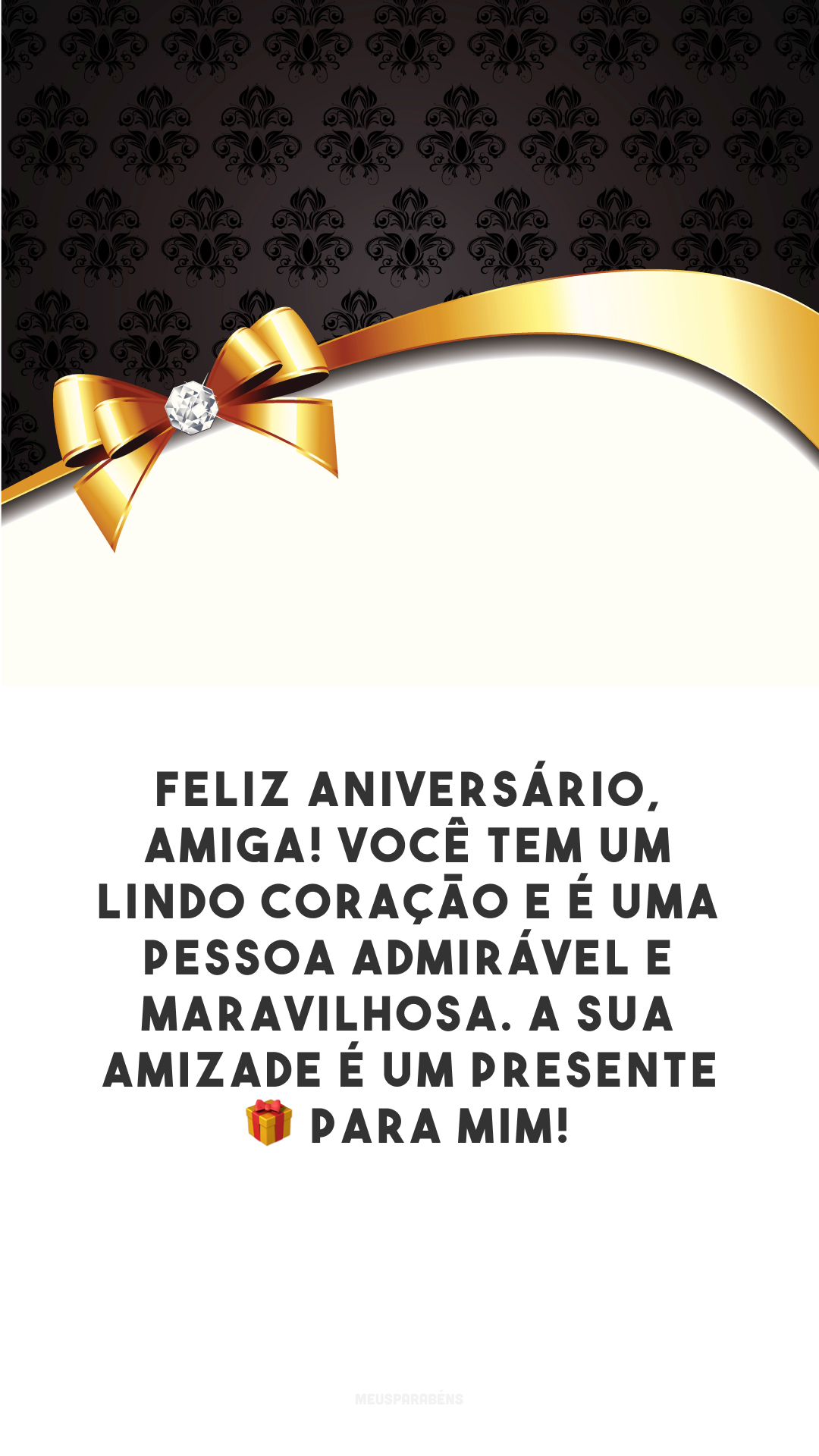 Feliz aniversário, amiga! Você tem um lindo coração e é uma pessoa admirável e maravilhosa. A sua amizade é um presente 🎁 para mim!
