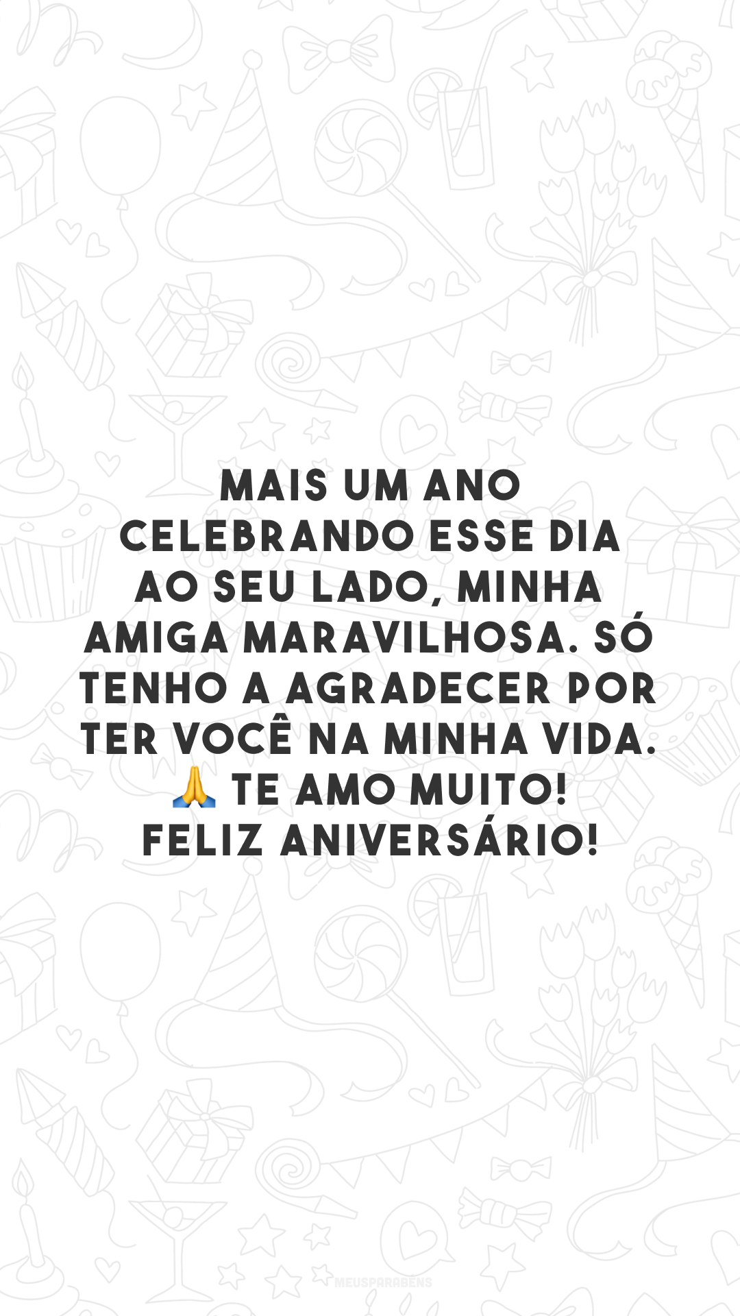 Mais um ano celebrando esse dia ao seu lado, minha amiga maravilhosa. Só tenho a agradecer por ter você na minha vida. 🙏 Te amo muito! Feliz aniversário!