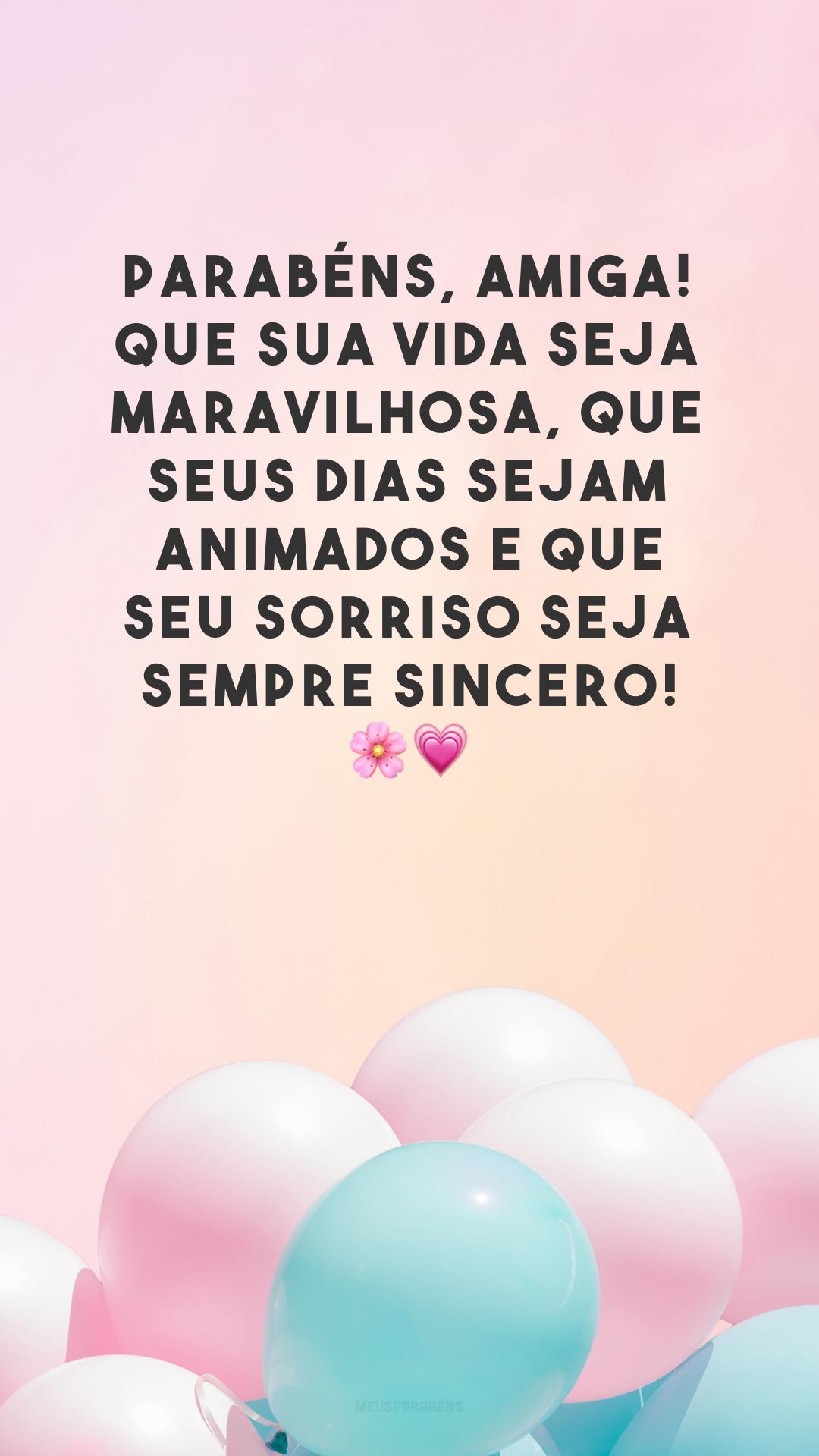 Parabéns, amiga! Que sua vida seja maravilhosa, que seus dias sejam animados e que seu sorriso seja sempre sincero! 🌸💗