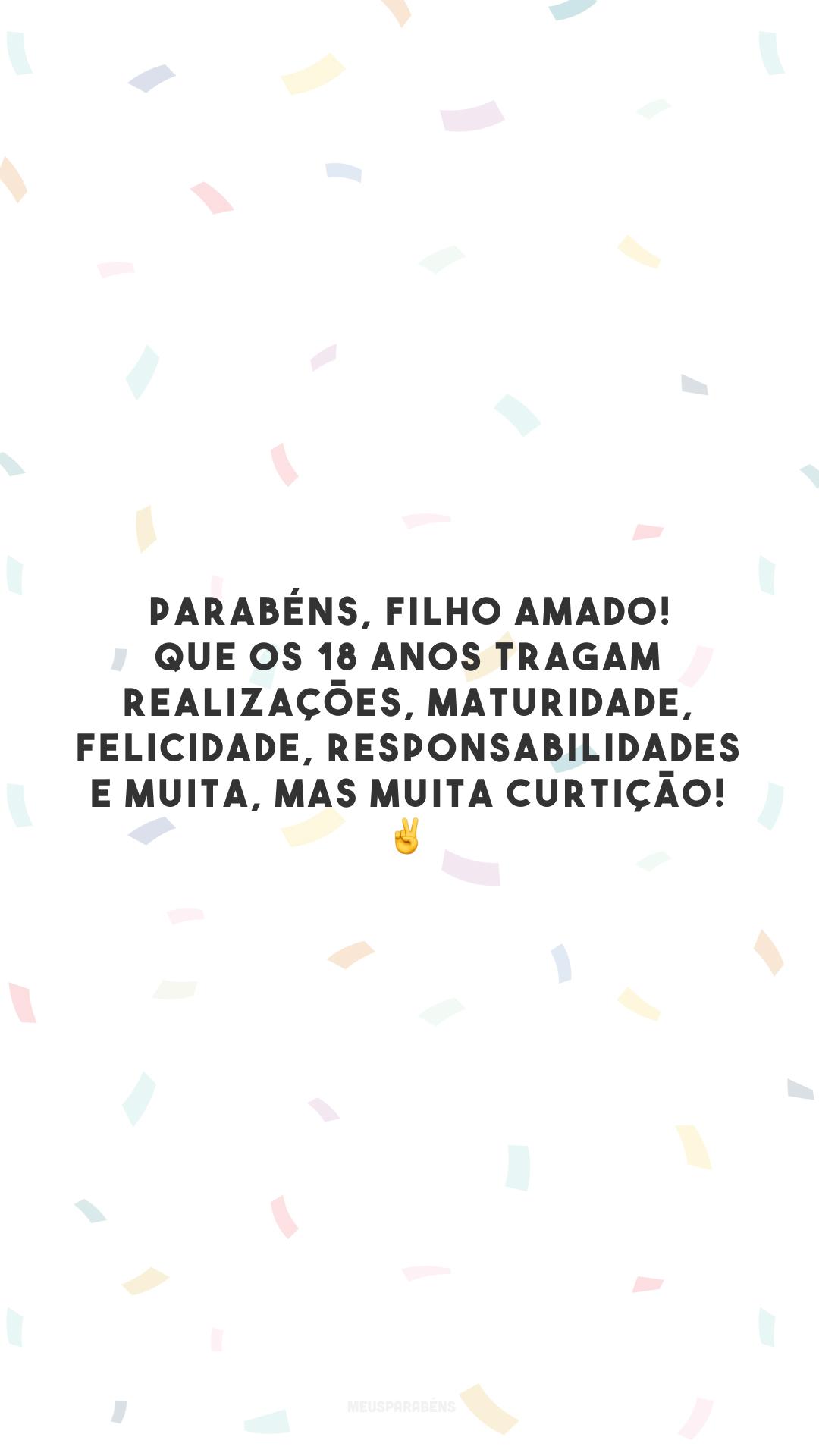 Parabéns, filho amado! Que os 18 anos tragam realizações, maturidade, felicidade, responsabilidades e muita, mas muita curtição! ✌️