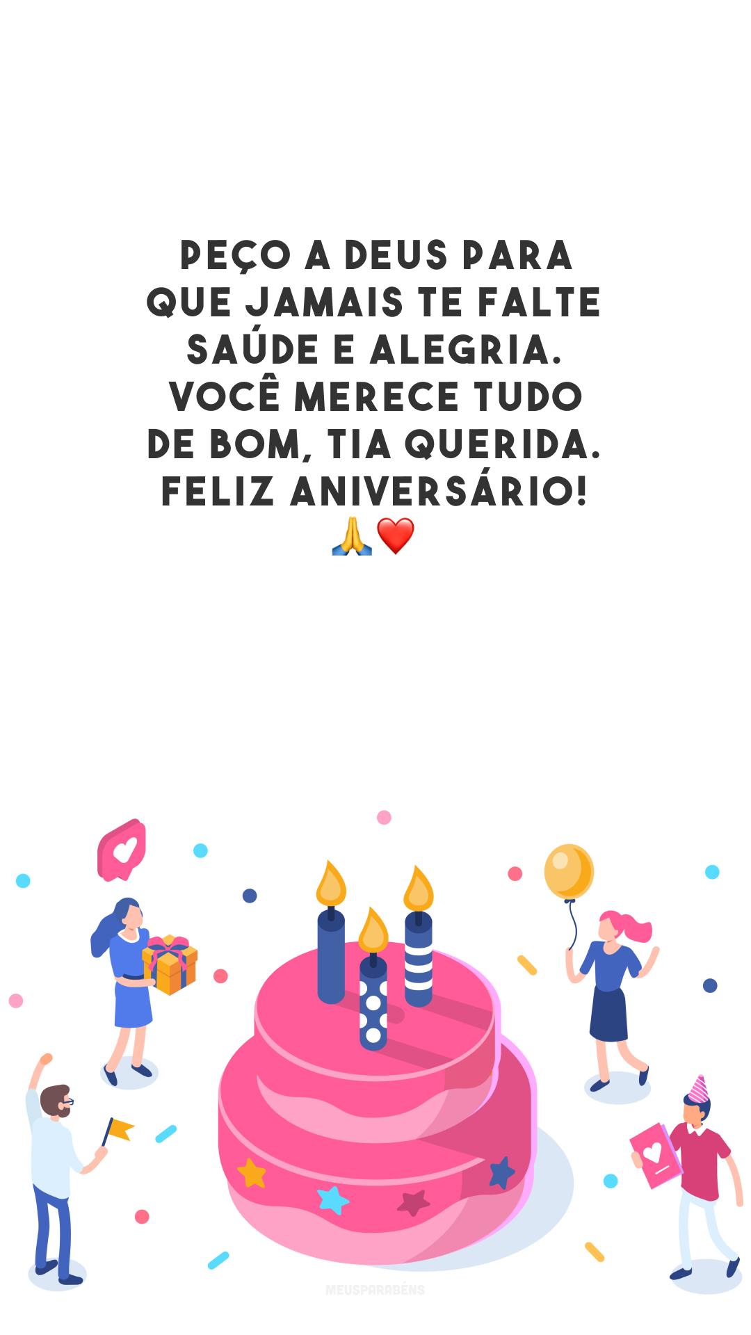 Peço a Deus para que jamais te falte saúde e alegria. Você merece tudo de bom, tia querida. Feliz aniversário! 🙏❤️